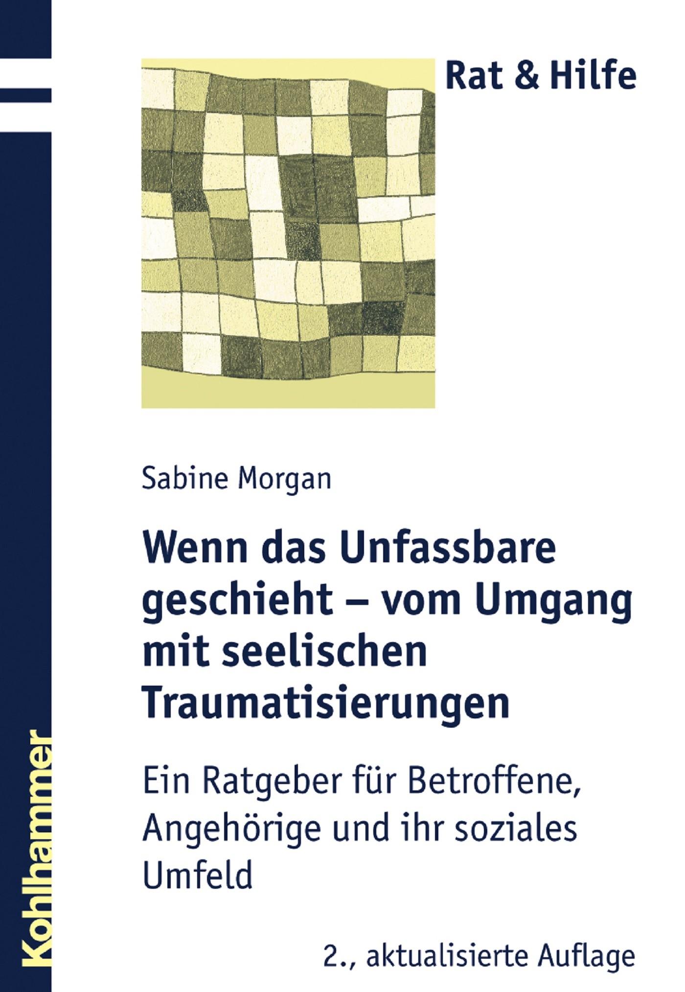 Sabine Morgan Wenn das Unfassbare geschieht - vom Umgang mit seelischen Traumatisierungen