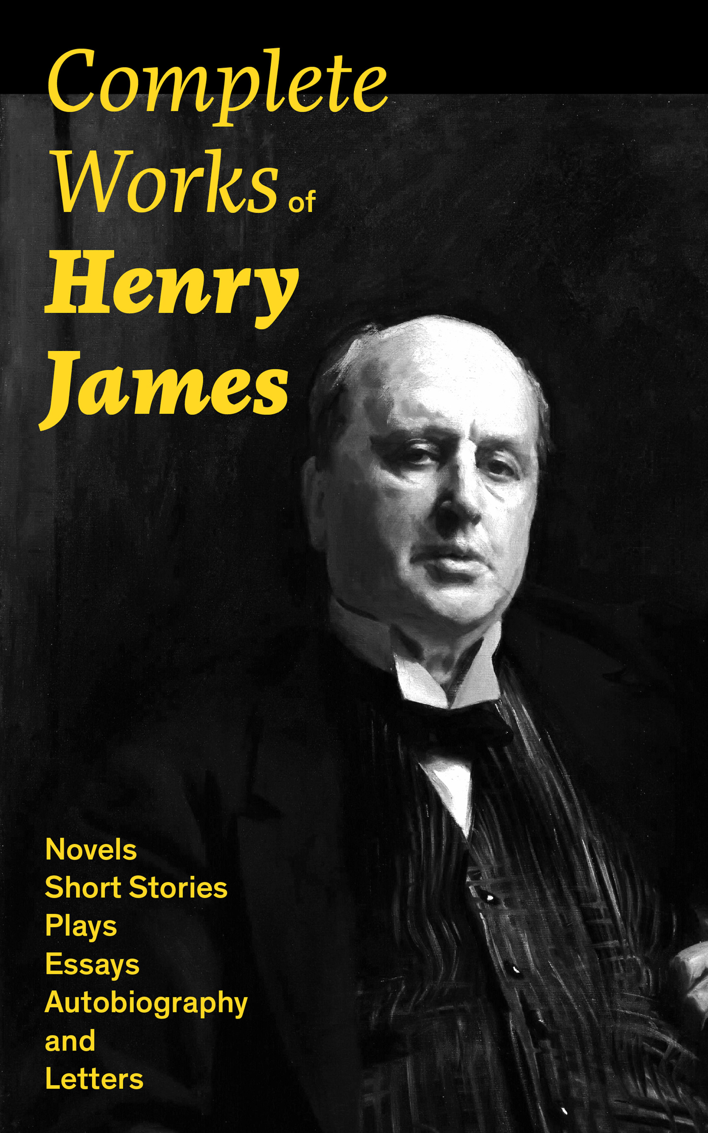 Henry Foss James Complete Works of Henry James: Novels, Short Stories, Plays, Essays, Autobiography and Letters: The Portrait of a Lady, The Wings of the Dove, The American, The Bostonians, The Ambassadors, What Maisie Knew, Washington Square, Daisy Miller… henry foss james the ambassadors the unabridged edition