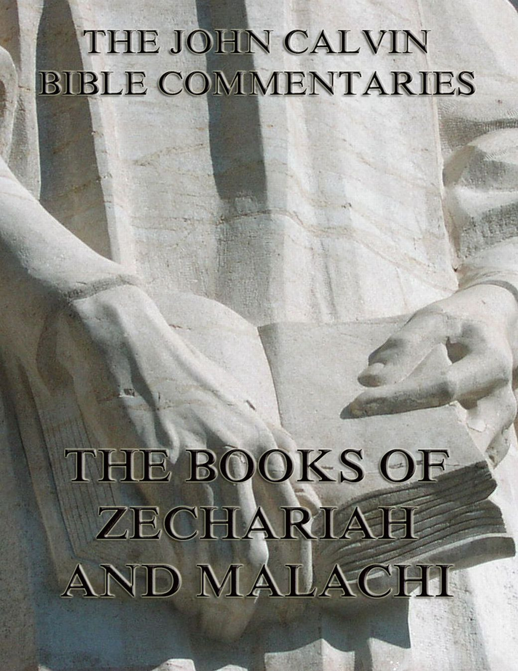 John Calvin John Calvin's Commentaries On Zechariah And Malachi han jin h six minor prophets through the centuries nahum habakkuk zephaniah haggai zechariah and malachi