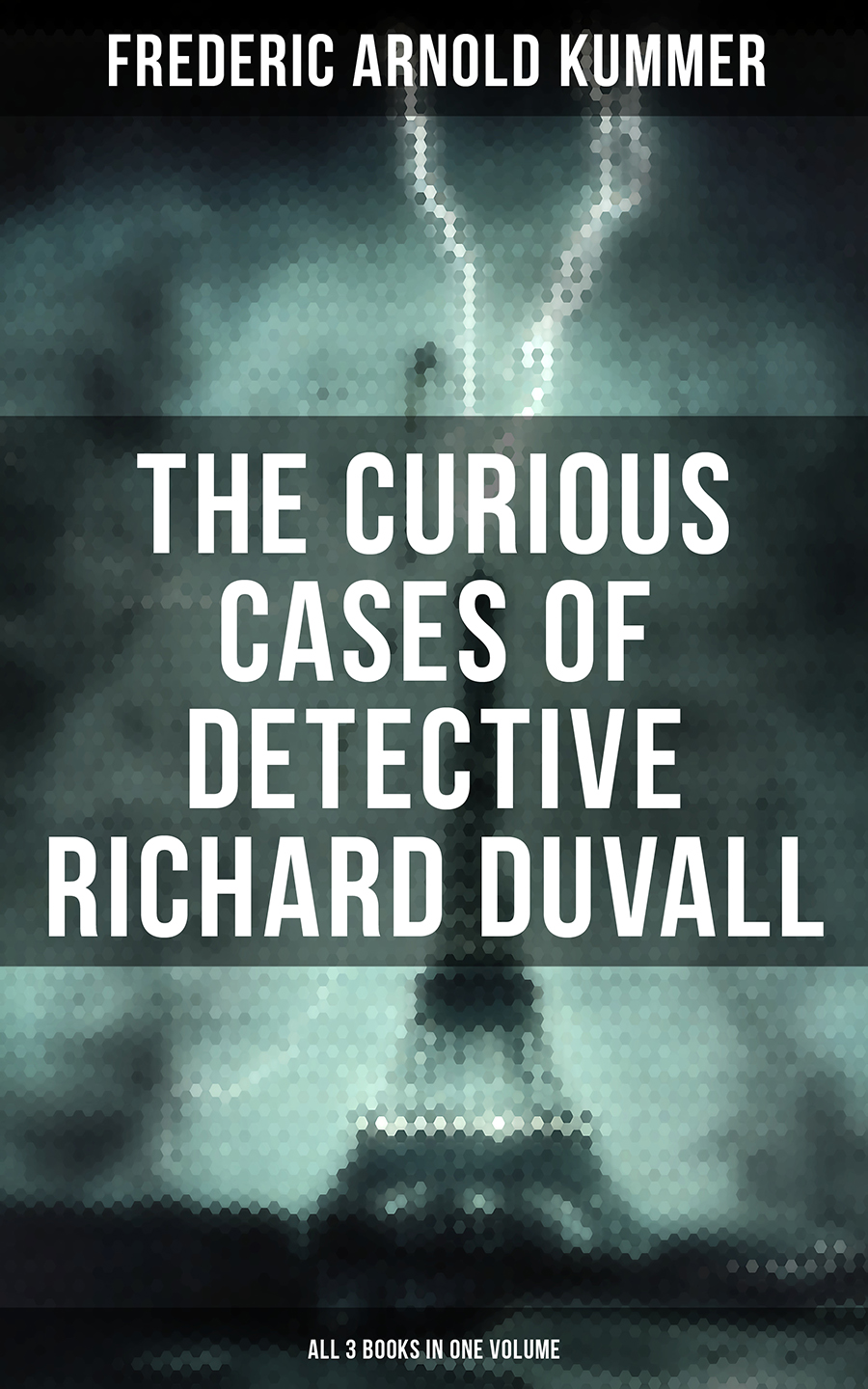 Frederic Arnold Kummer The Curious Cases of Detective Richard Duvall (All 3 Books in One Volume) richard wagner richard mansfield xml all in one desk reference for dummies