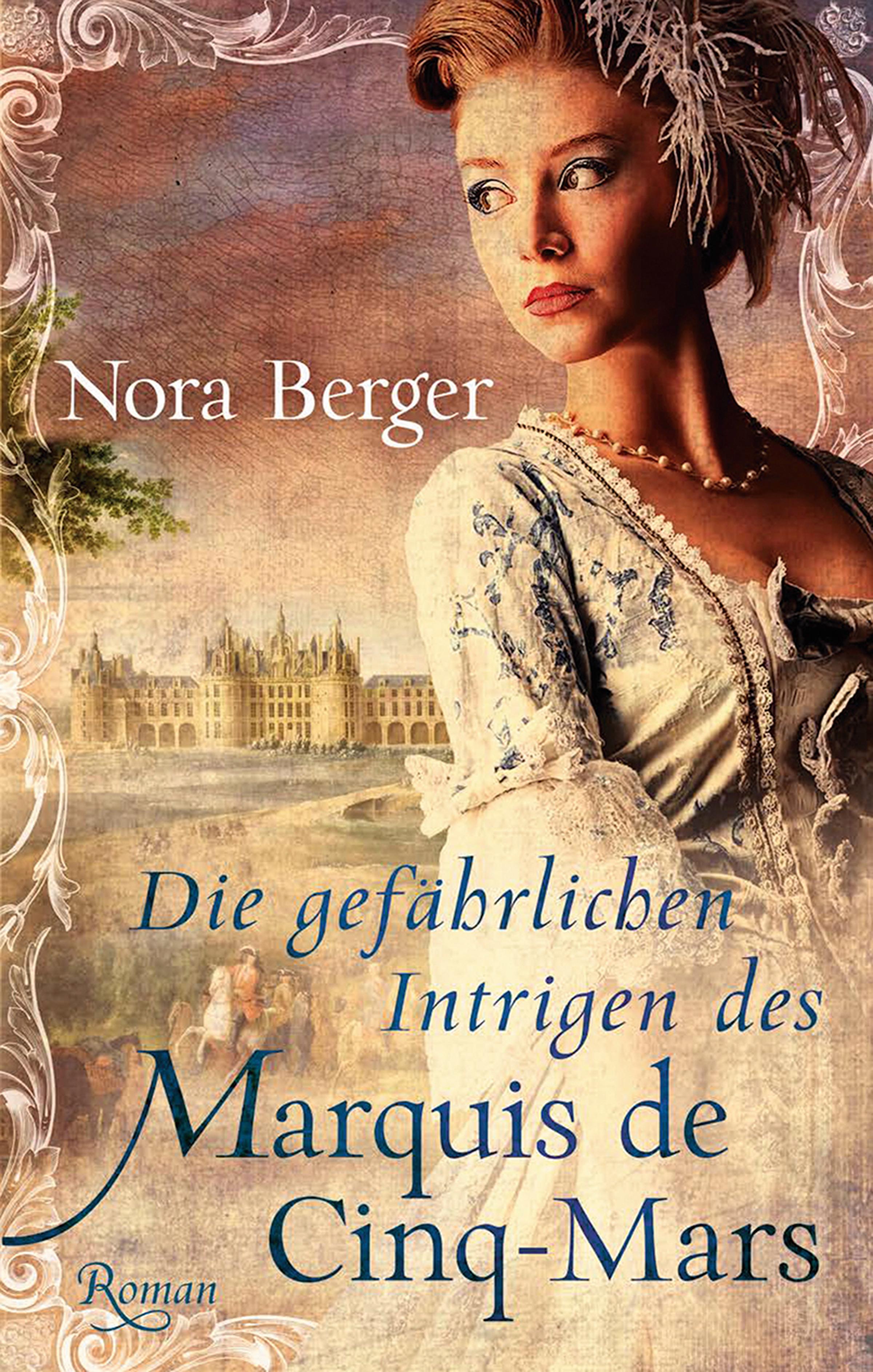 Nora Berger Die gefährlichen Intrigen des Marquis de Cinq-Mars
