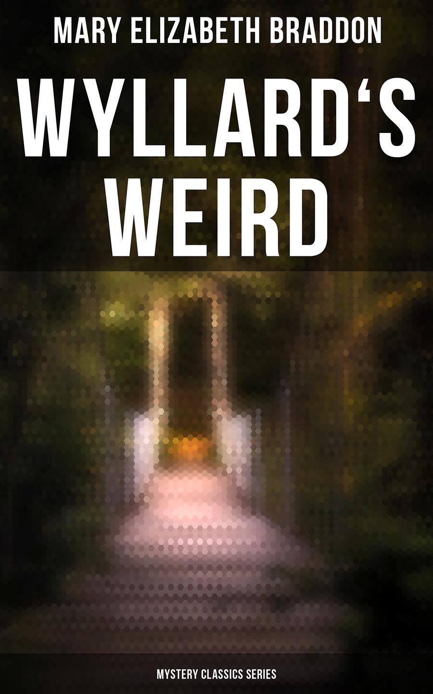 Mary Elizabeth Braddon Wyllard's Weird (Mystery Classics Series) mary elizabeth braddon a strange world vol iii