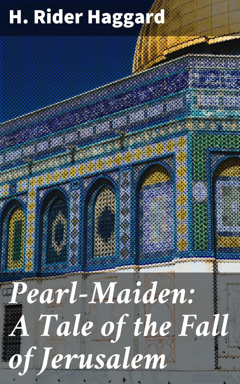цена H. Rider Haggard Pearl-Maiden: A Tale of the Fall of Jerusalem онлайн в 2017 году