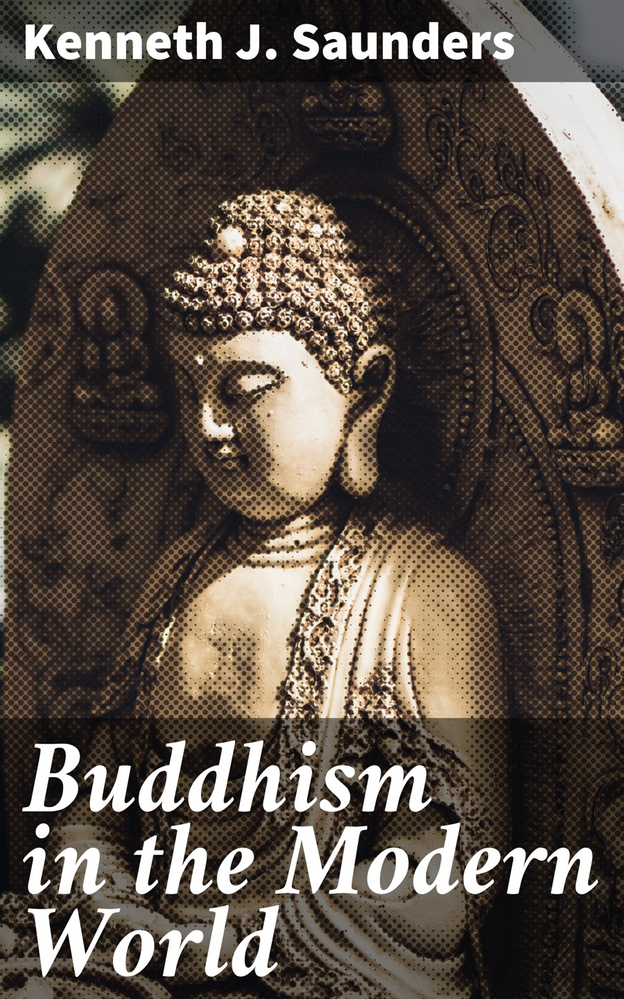 Kenneth J. Saunders Buddhism in the Modern World the modern world