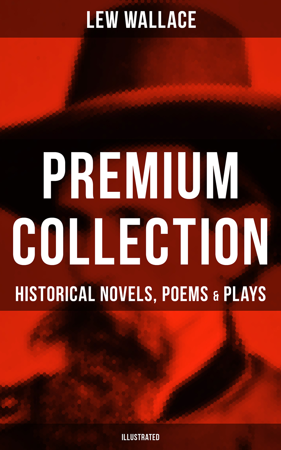Lew Wallace LEW WALLACE Premium Collection: Historical Novels, Poems & Plays (Illustrated) цена и фото