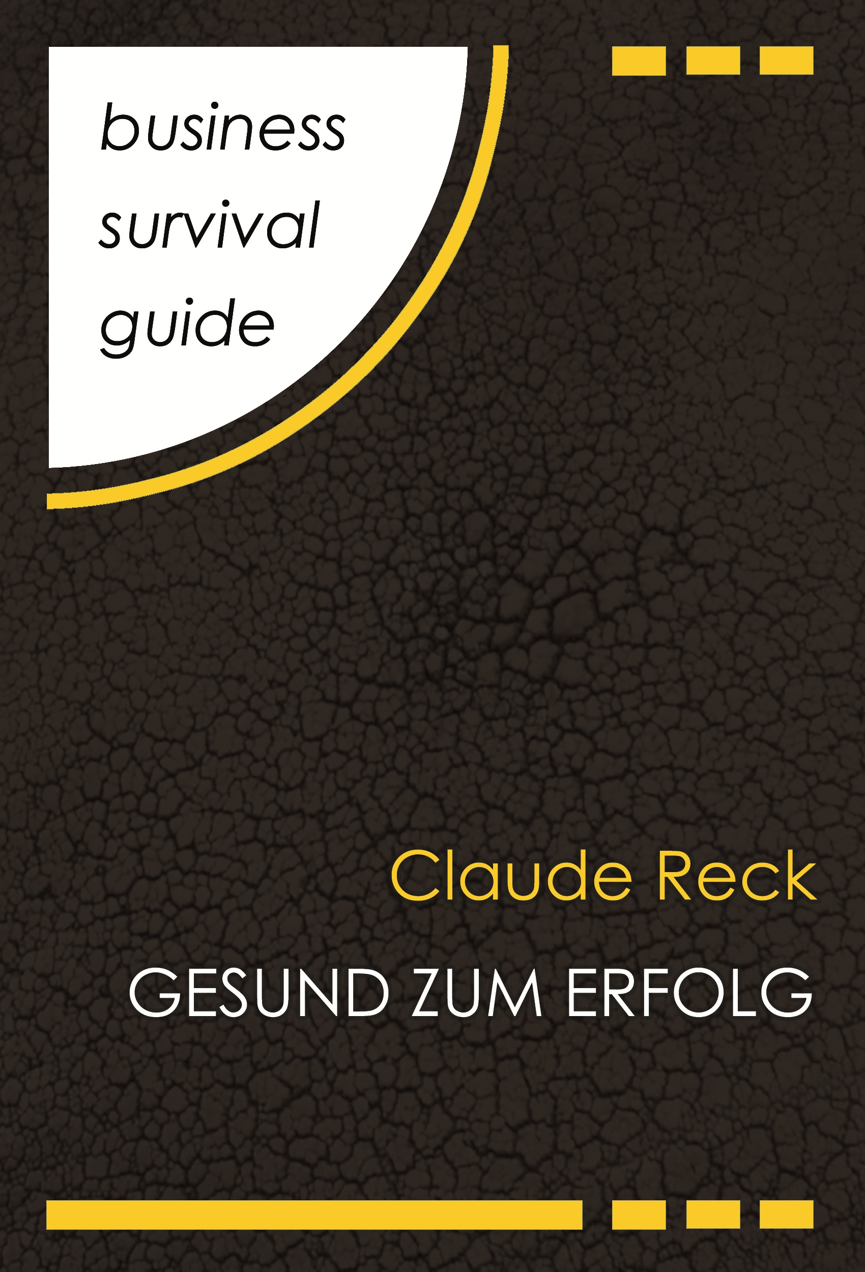 Claude Reck Business Survival Guide: Gesund zum Erfolg survival guide