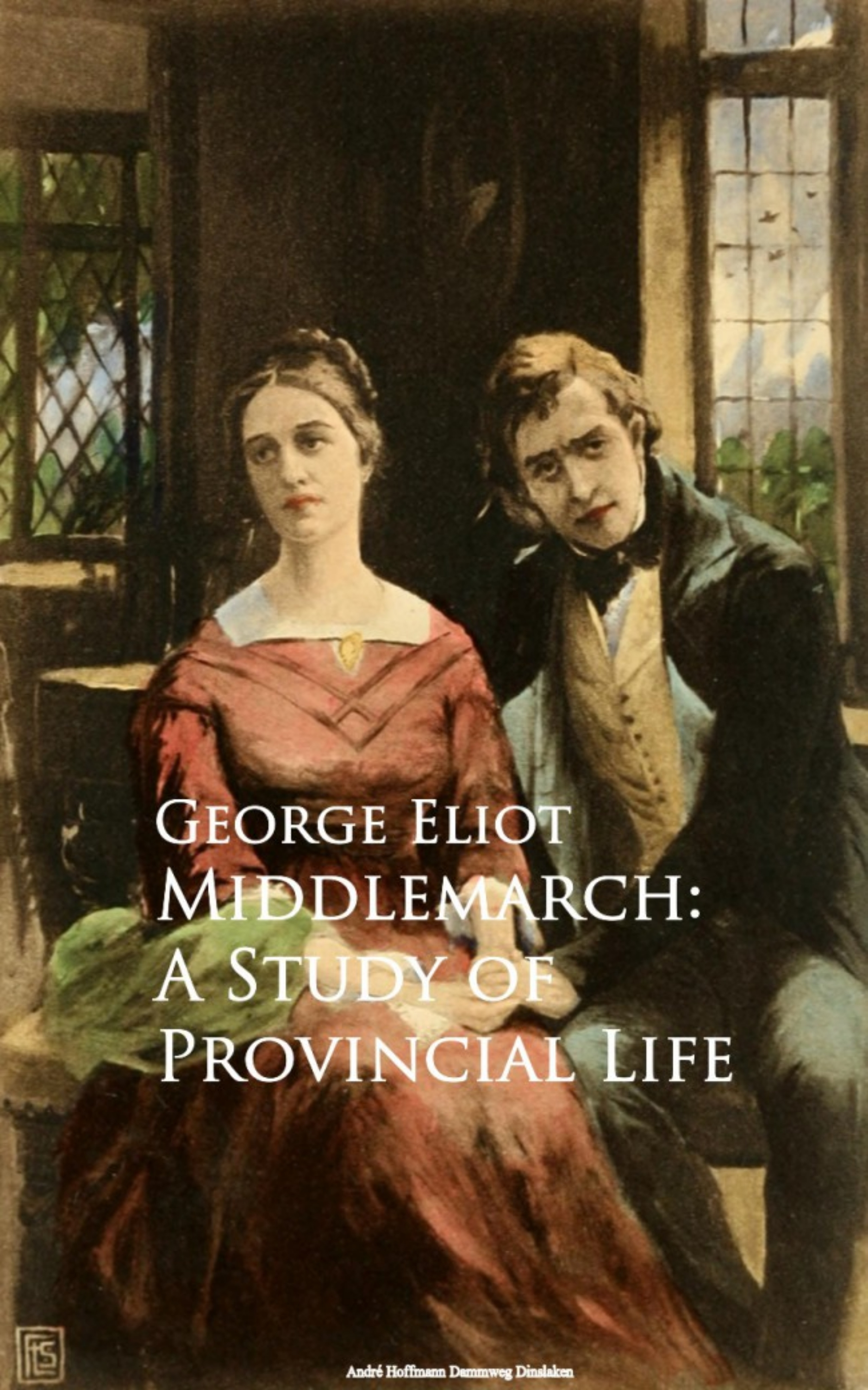 George Eliot Middlemarch: A Study of Provincial Life