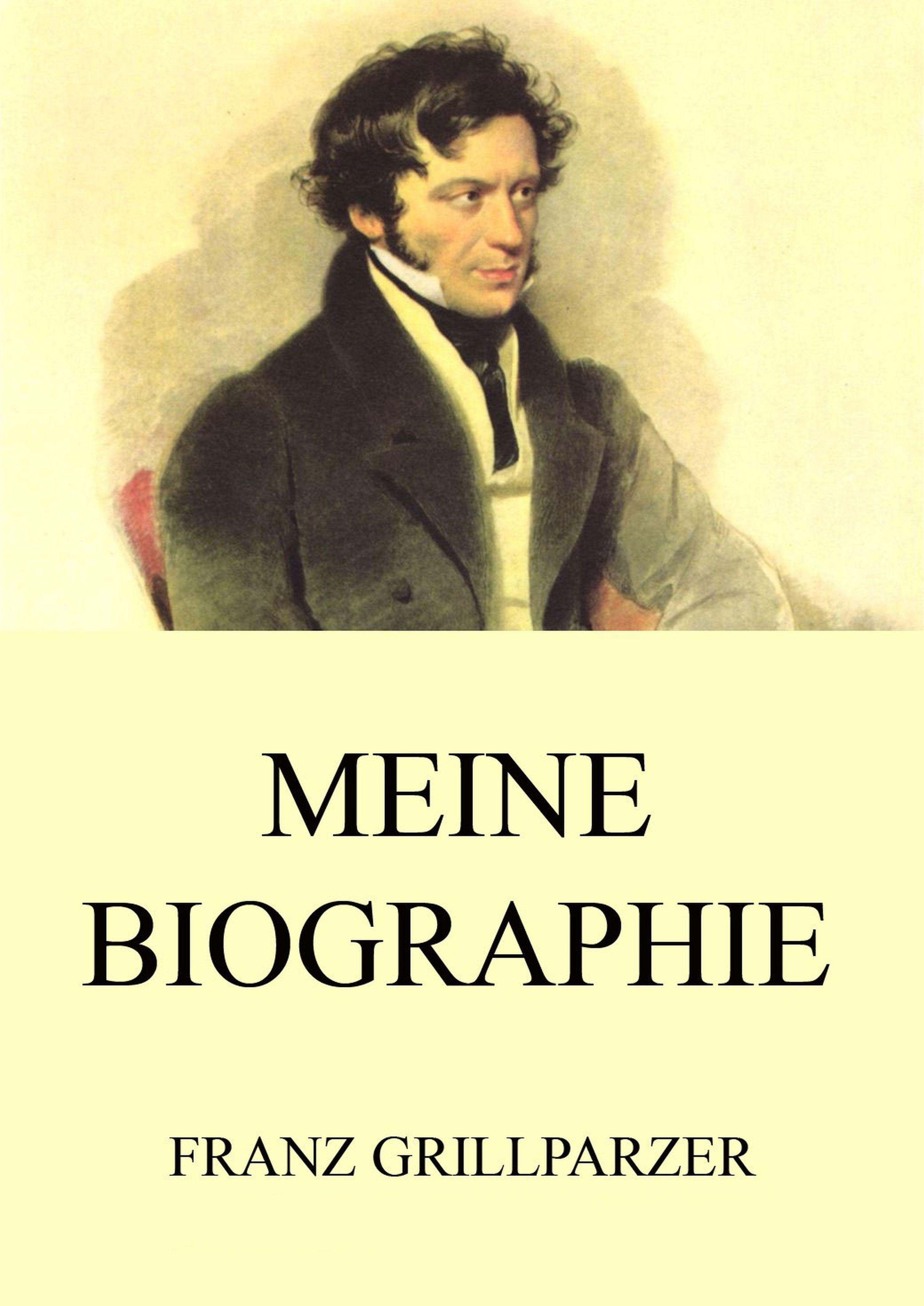 Franz Grillparzer Meine Biographie