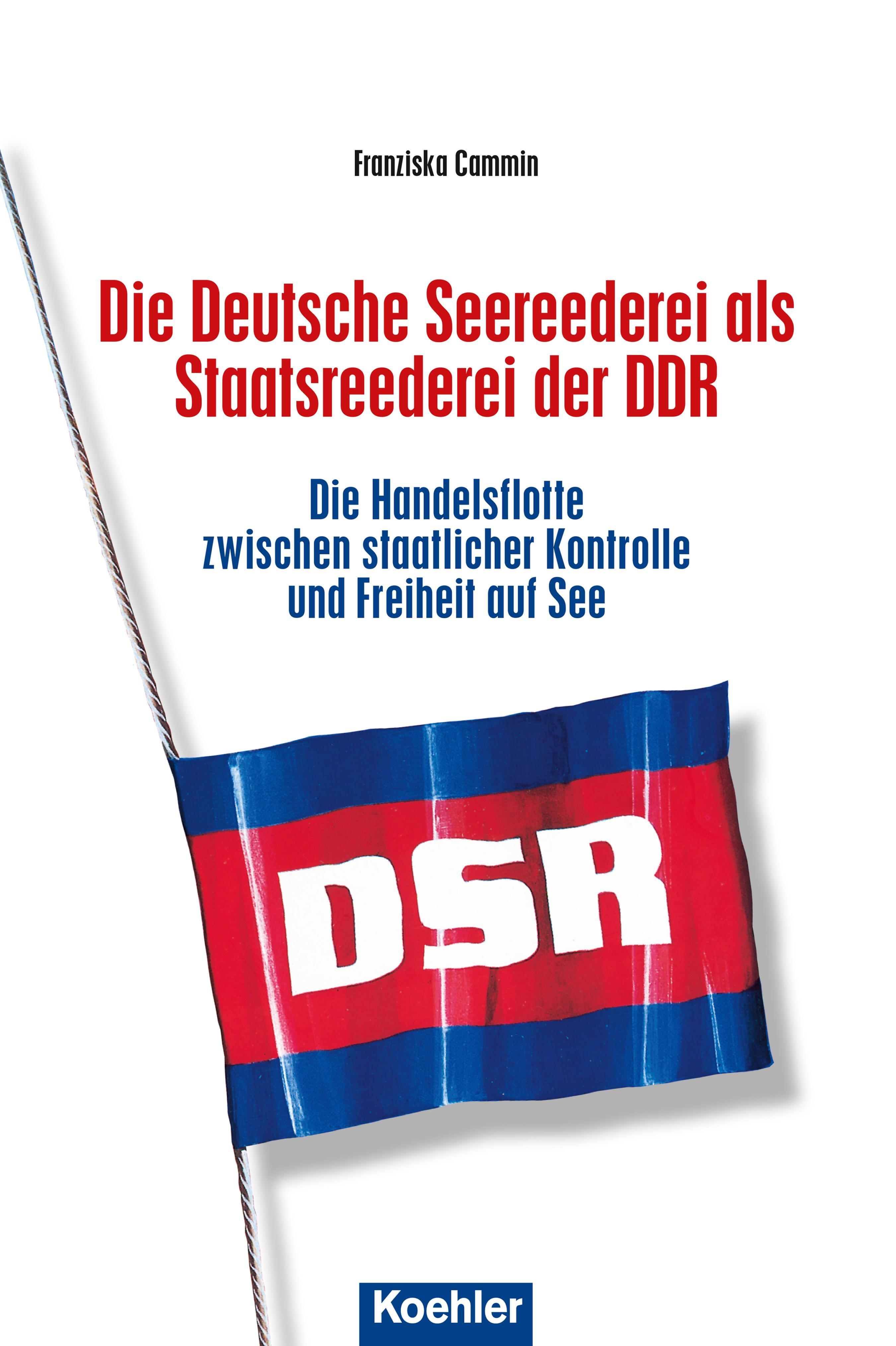 Franziska Cammin Die Deutsche Seereederei als Staatsreederei der DDR