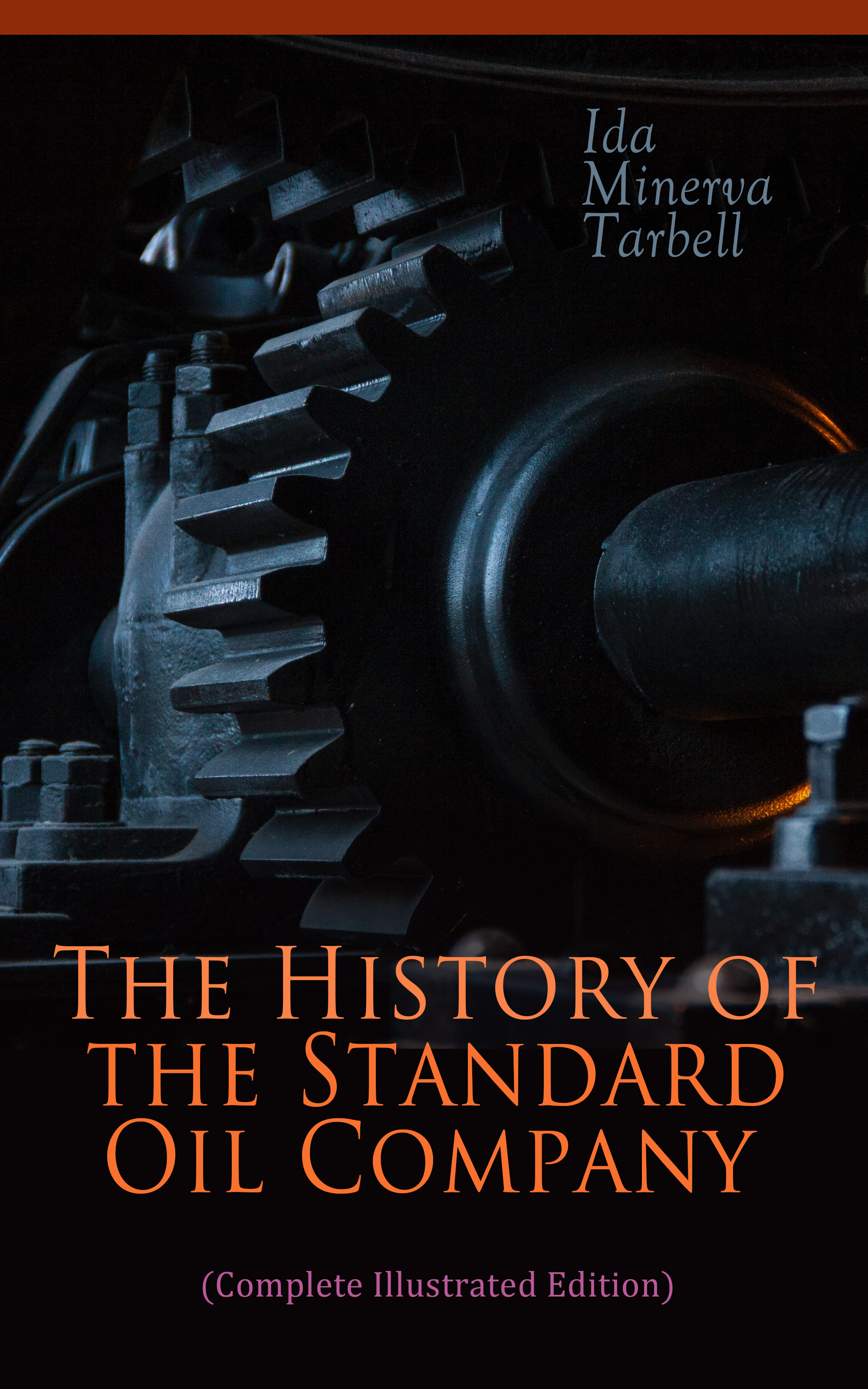 Ida Minerva Tarbell The History of the Standard Oil Company (Complete Illustrated Edition) london the illustrated history