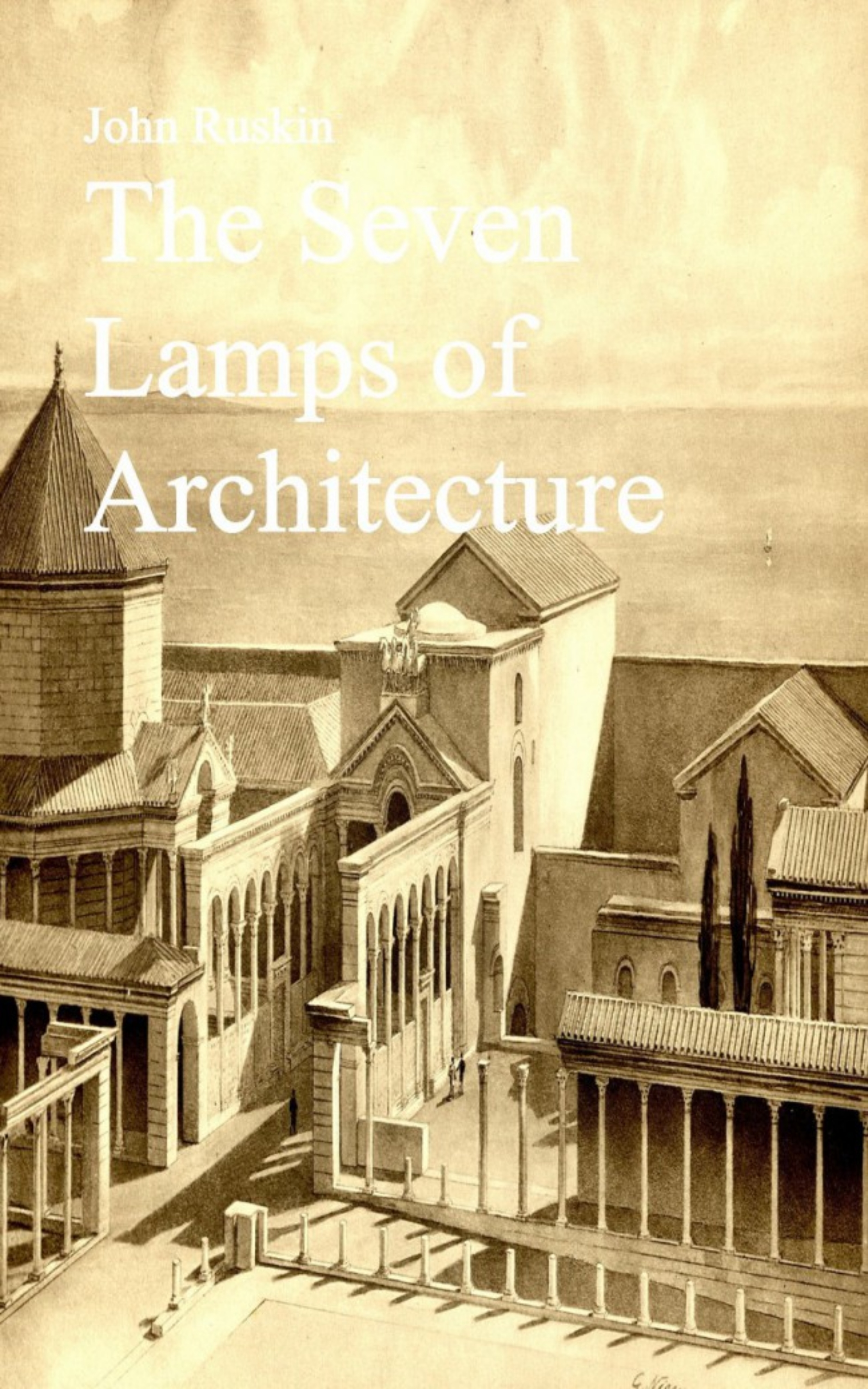 John Ruskin The Seven Lamps of Architecture ruskin john the pleasures of england