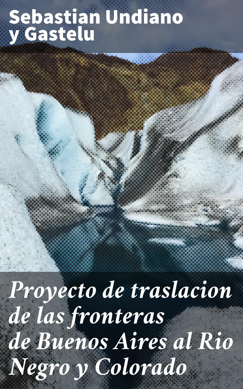 Sebastian Undiano y Gastelu Proyecto de traslacion de las fronteras de Buenos Aires al Rio Negro y Colorado la oreja de van gogh buenos aires