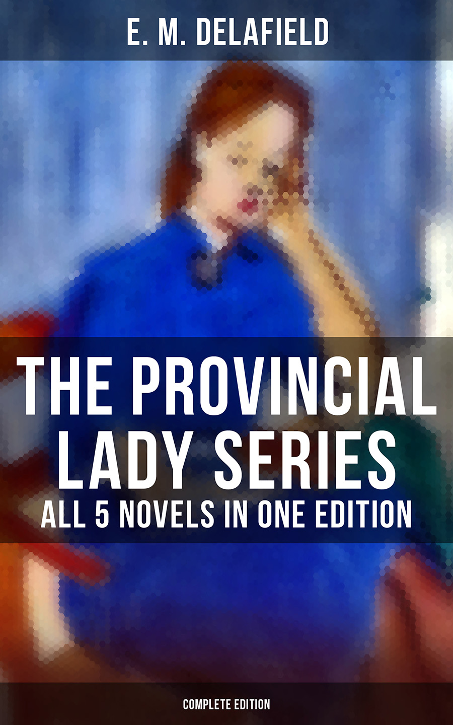 E. M. Delafield THE PROVINCIAL LADY SERIES - All 5 Novels in One Edition (Complete Edition) carolyn wells the complete patty series all 14 children s classics in one volume