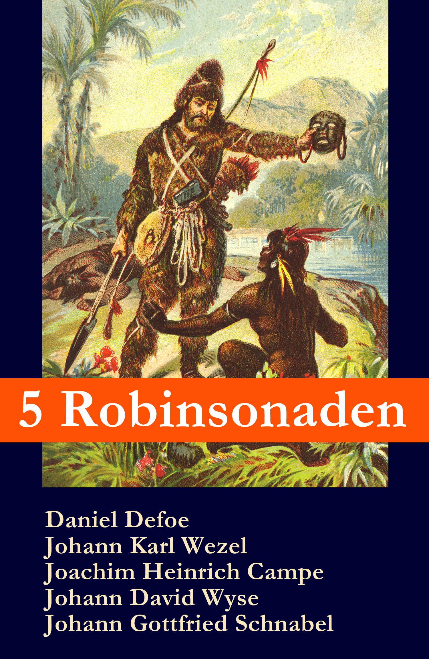 Даниэль Дефо 5 Robinsonaden: Robinson Crusoe + Robinson Krusoe + Robinson der Jüngere + Der schweizerische Robinson + Die Insel Felsenburg (mit zahlreichen Illustrationen) knox robinson рука мастера