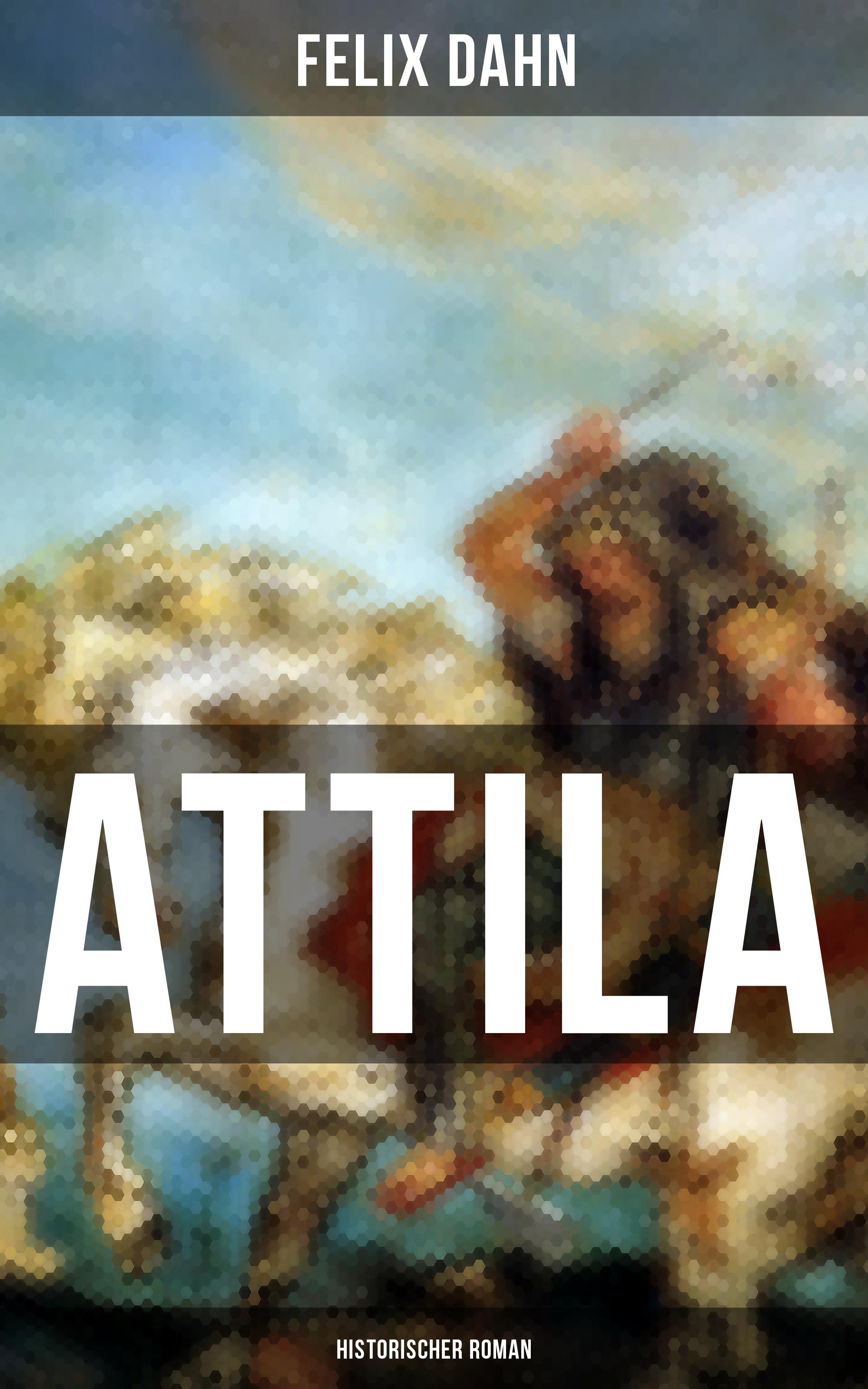 Felix Dahn ATTILA: Historischer Roman