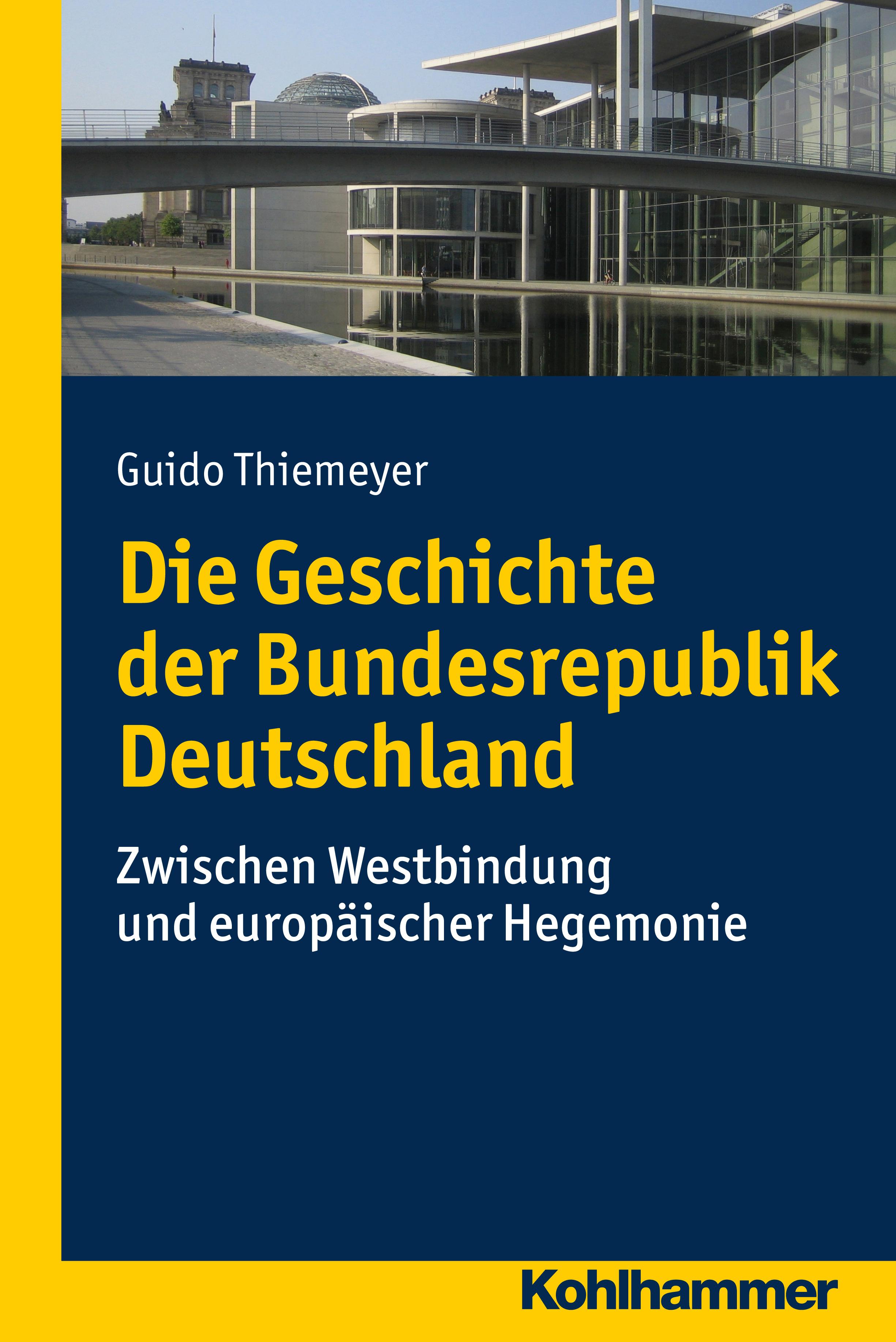 Guido Thiemeyer Die Geschichte der Bundesrepublik Deutschland