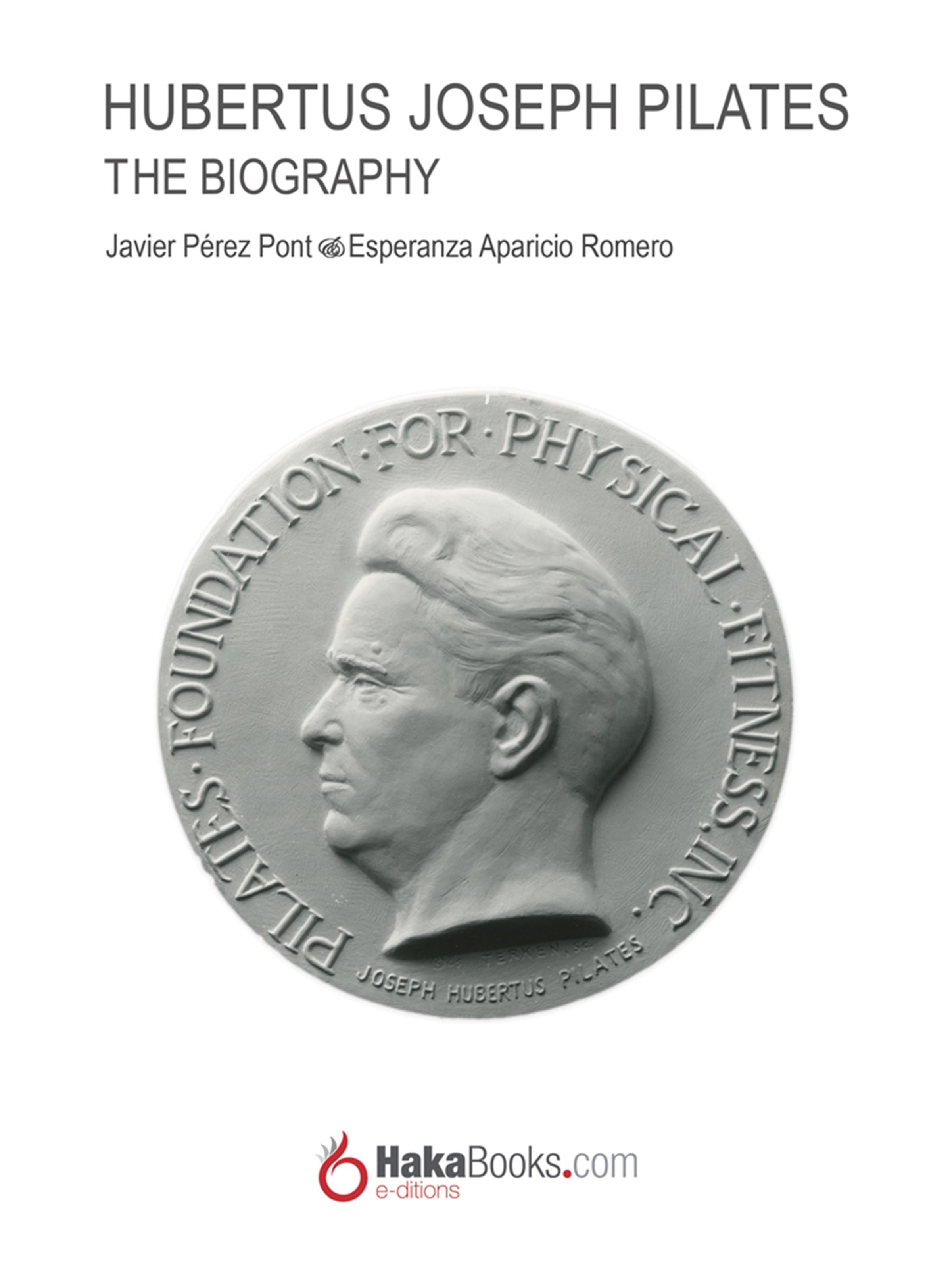 Javier Pérez Pont Joseph Hubertus Pilates. The Biography javier pérez pont the mat
