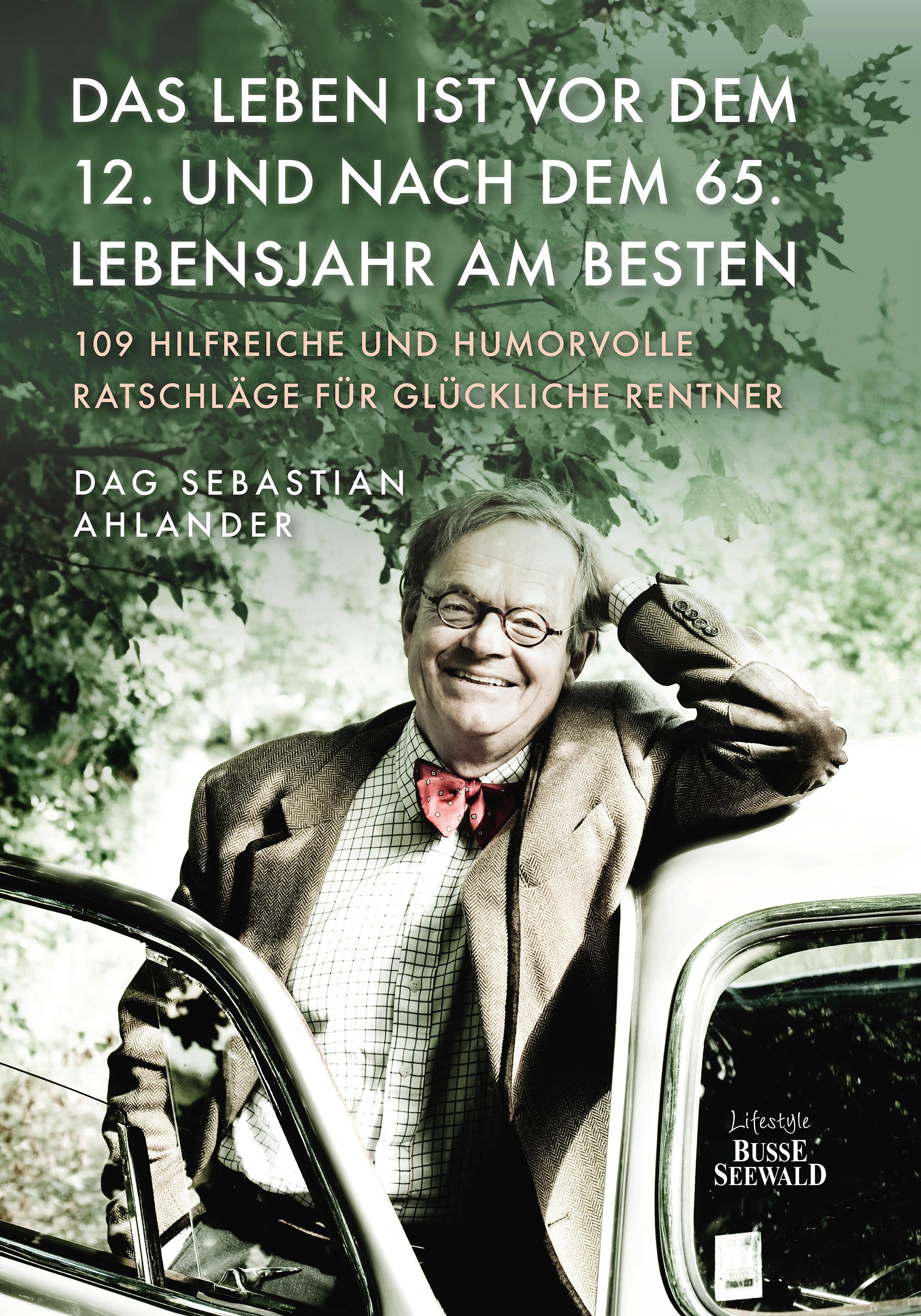 Фото - Dag Sebastian Ahlander Das Leben ist vor dem 12. und nach dem 65. Lebensjahr am besten jacques offenbach karl treumann urlaub nach dem zapfenstreich