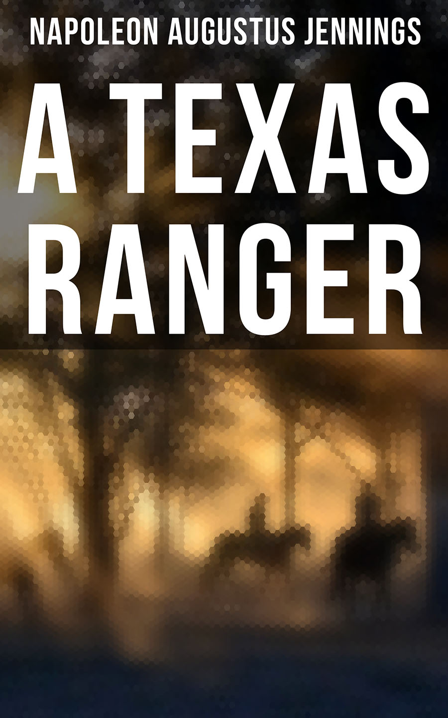 Napoleon Augustus Jennings A TEXAS RANGER: True Story of the Leander H. Mcnelly's Texas Ranger Company in the Wild Horse Desert texas true