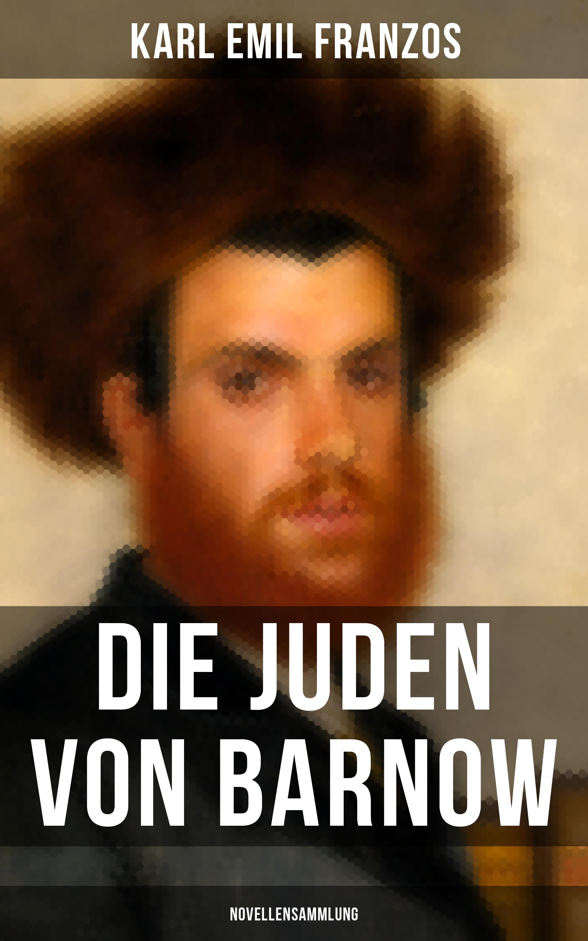 Karl Emil Franzos Die Juden von Barnow (Novellensammlung)