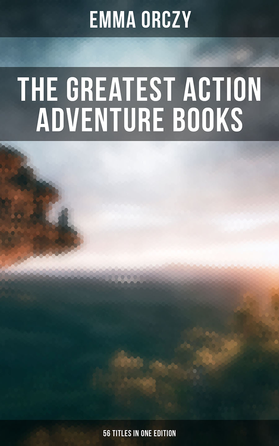Emma Orczy The Greatest Action Adventure Books of Emma Orczy - 56 Titles in One Edition emma orczy the tangled skein