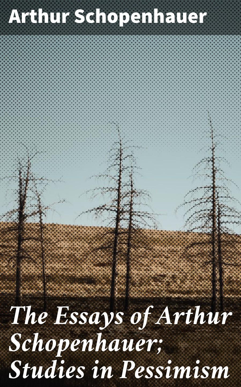 Arthur Schopenhauer The Essays of Arthur Schopenhauer; Studies in Pessimism economics for policy making selected essays of arthur m okun