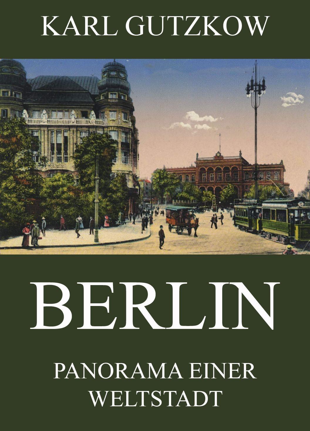 Karl Gutzkow Berlin - Panorama einer Weltstadt