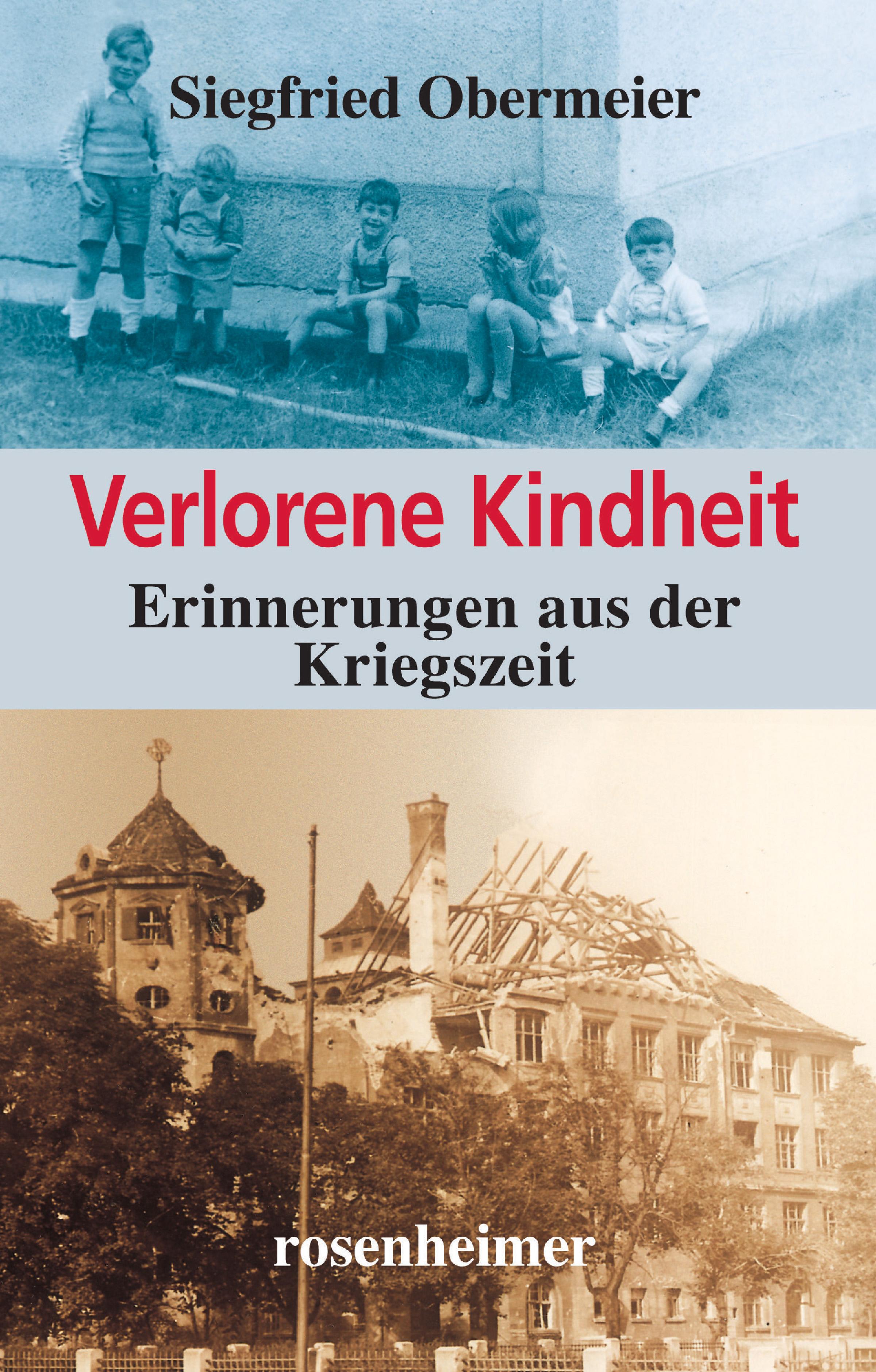 Siegfried Obermeier Verlorene Kindheit - Erinnerungen aus der Kriegszeit
