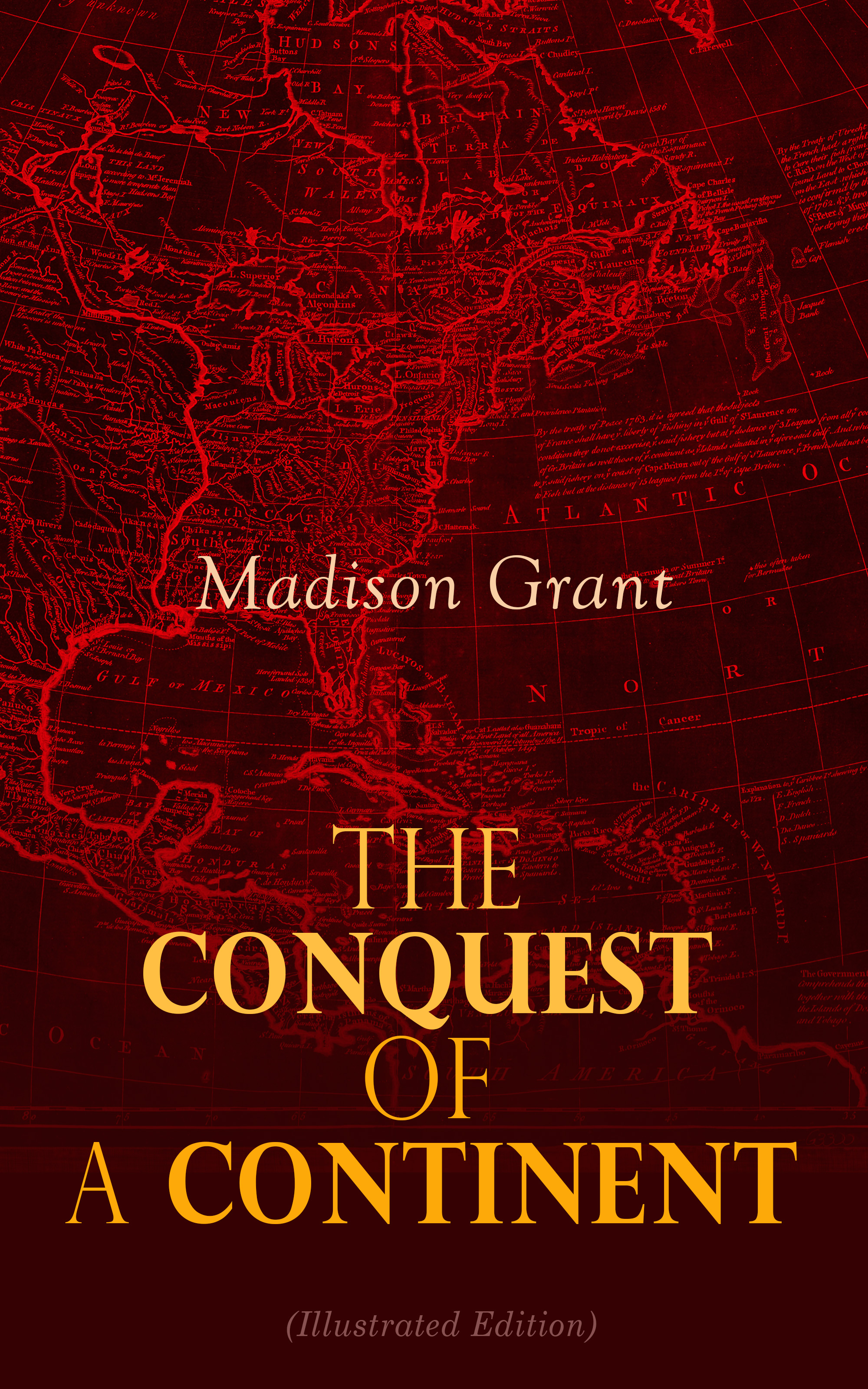 Grant Madison The Conquest of a Continent (Illustrated Edition) james madison cutts the conquest of california and new mexico