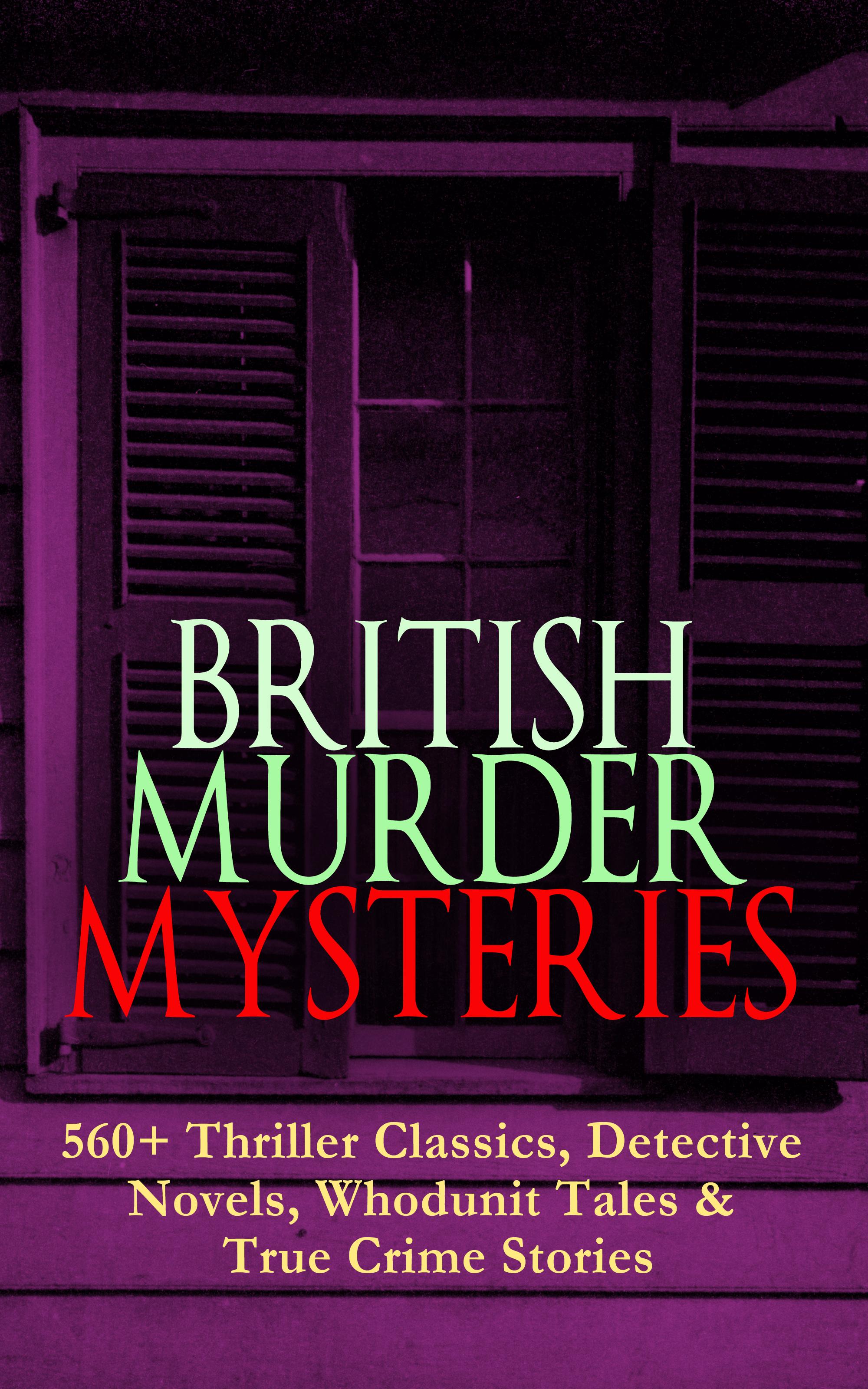 Гилберт Кит Честертон BRITISH MURDER MYSTERIES: 560+ Thriller Classics, Detective Novels, Whodunit Tales & True Crime Stories the advent killer crime thriller