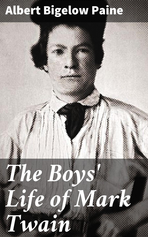 Albert Bigelow Paine The Boys' Life of Mark Twain paine albert bigelow the tent dwellers