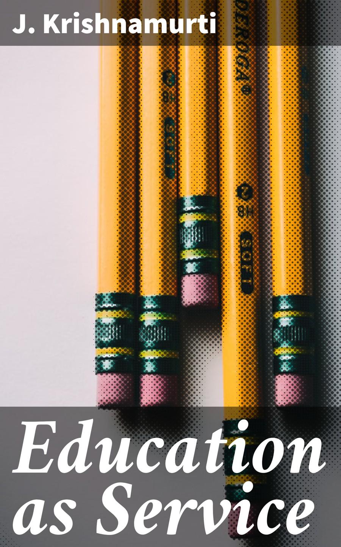 J. Krishnamurti Education as Service все цены