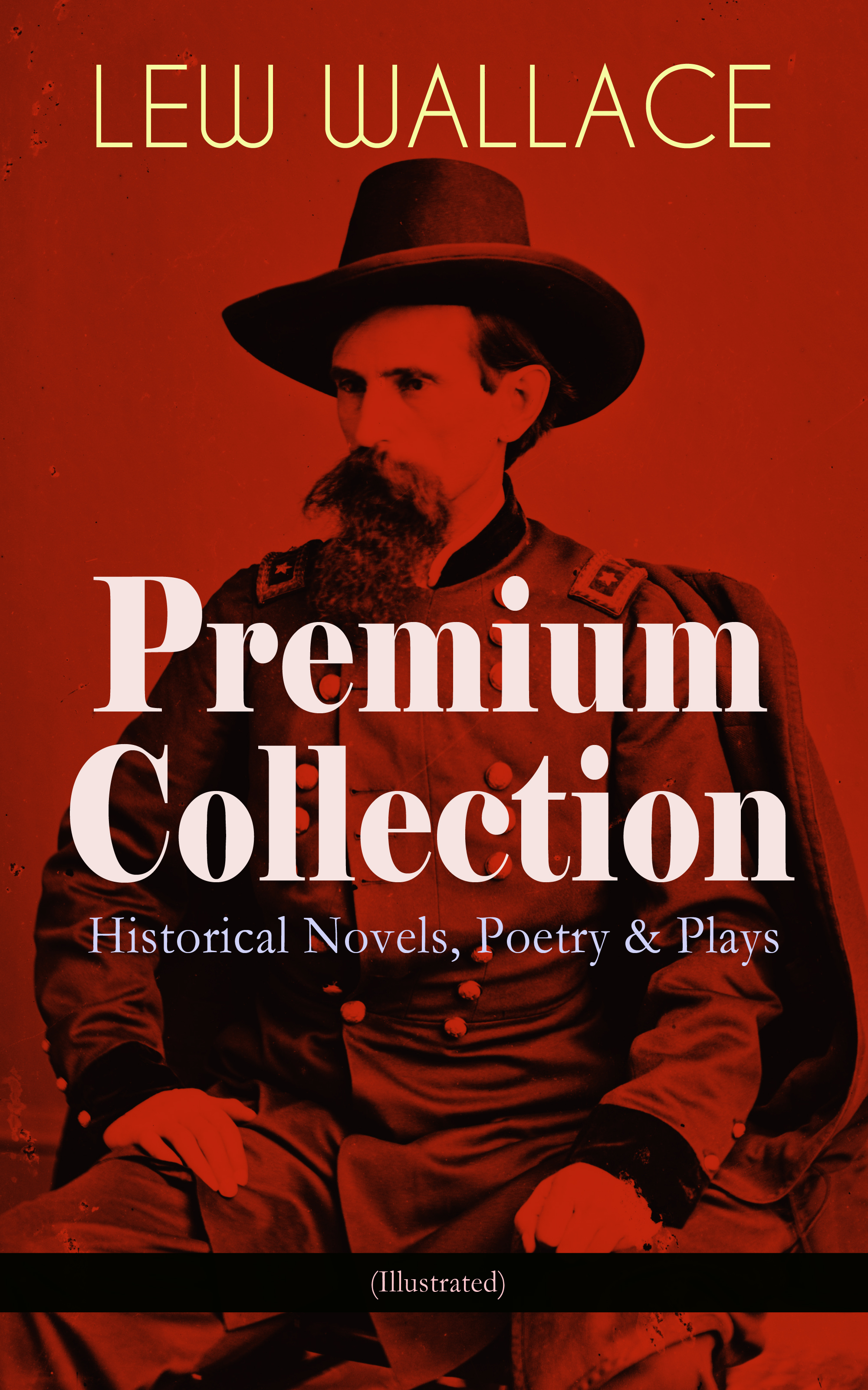 Lew Wallace LEW WALLACE Premium Collection: Historical Novels, Poetry & Plays (Illustrated) цена и фото