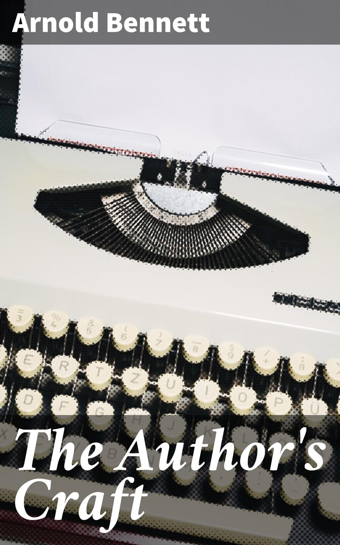 The Author\'s Craft ( Bennett Arnold  )