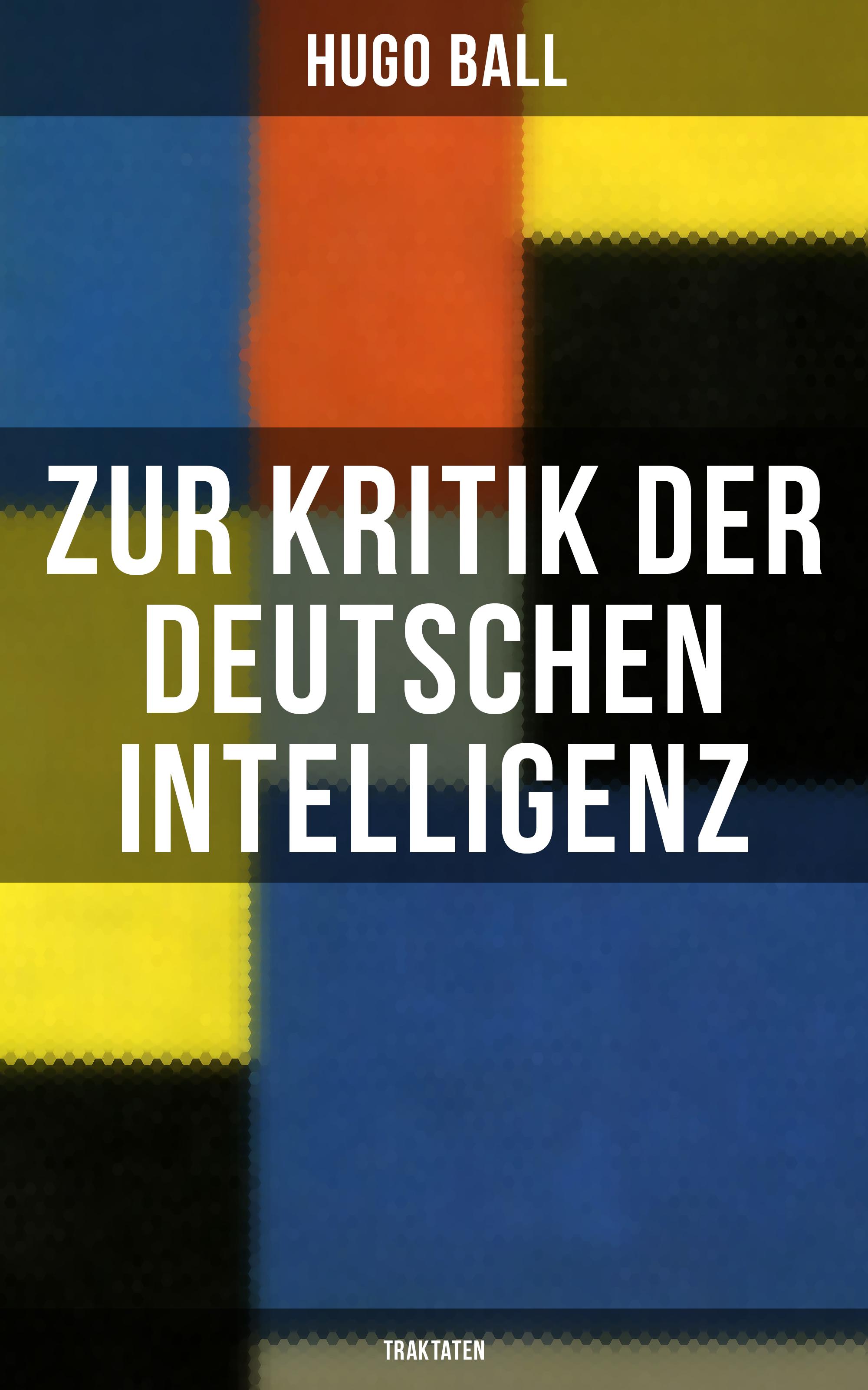 Hugo Ball Zur Kritik der deutschen Intelligenz (Traktaten) f x gabelsberger anleitung zur deutschen rede zeichen kunst oder stenographie