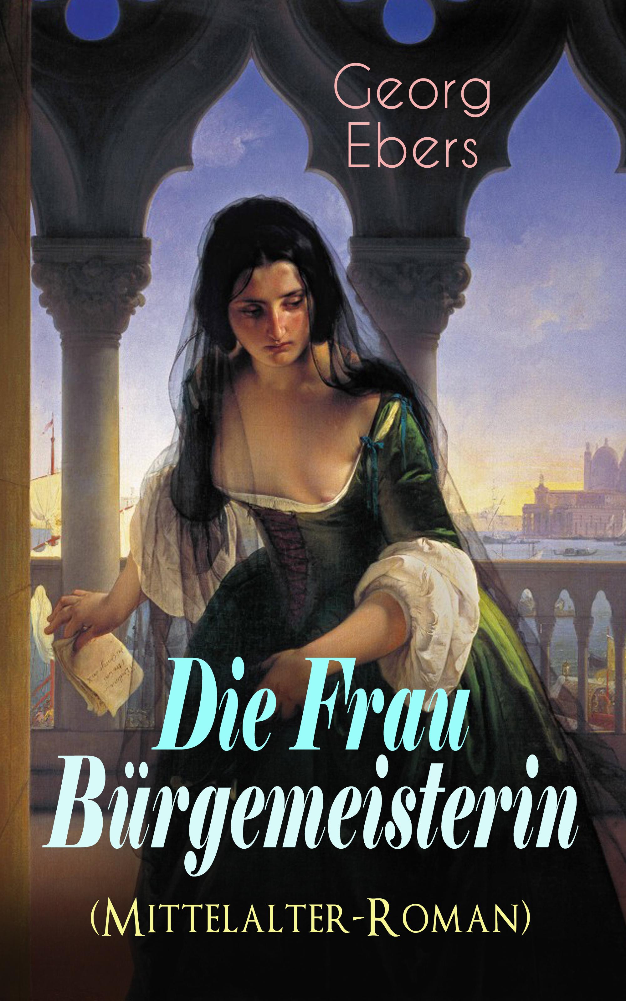 цена Georg Ebers Die Frau Bürgemeisterin (Mittelalter-Roman) онлайн в 2017 году