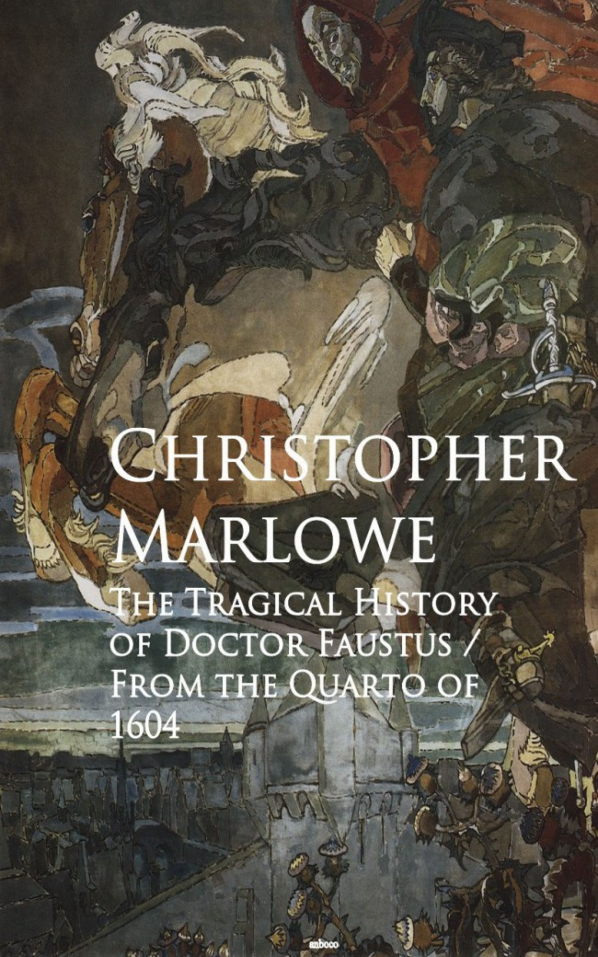Christopher Marlowe The Tragical History of Doctor Faustus christopher marlowe the complete plays of christopher marlowe