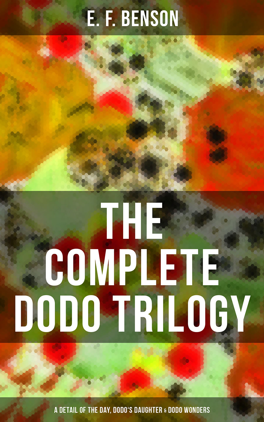 Эдвард Бенсон THE COMPLETE DODO TRILOGY: Dodo - A Detail of the Day, Dodo's Daughter & Dodo Wonders блуза dodo kids