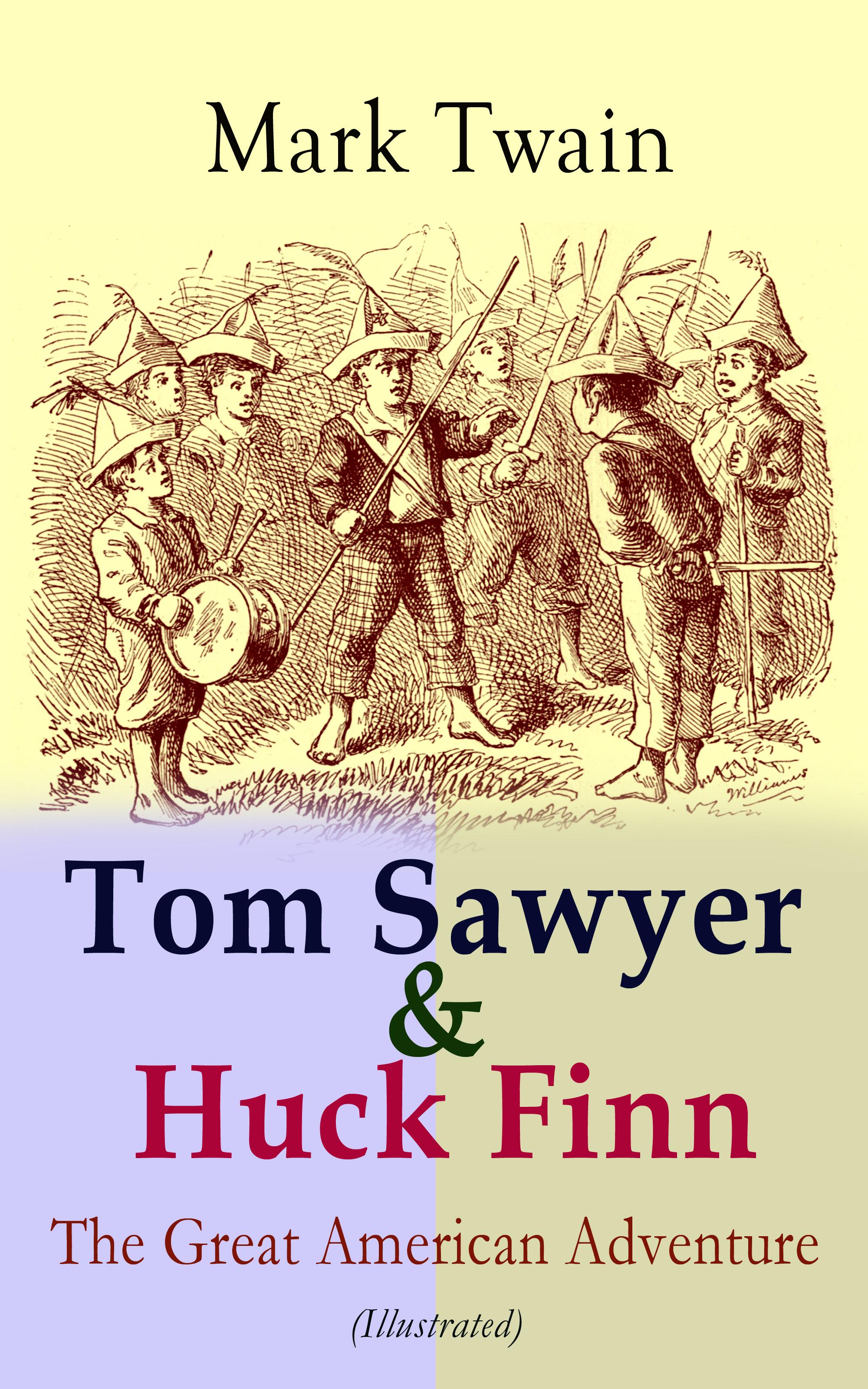 Mark twain Tom Sawyer & Huck Finn – The Great American Adventure (Illustrated) mark hampton an american decorator