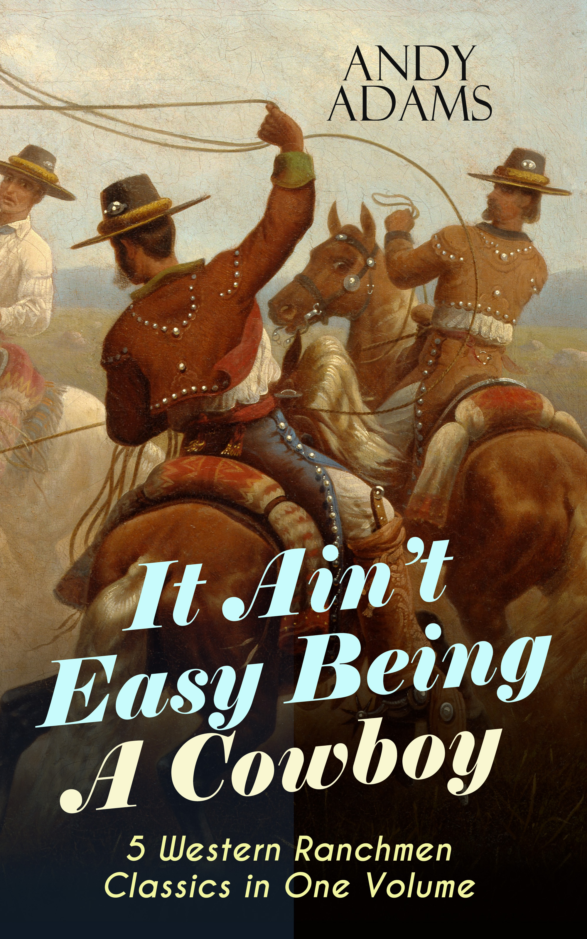 Adams Andy It Ain't Easy Being A Cowboy – 5 Western Ranchmen Classics in One Volume цена и фото