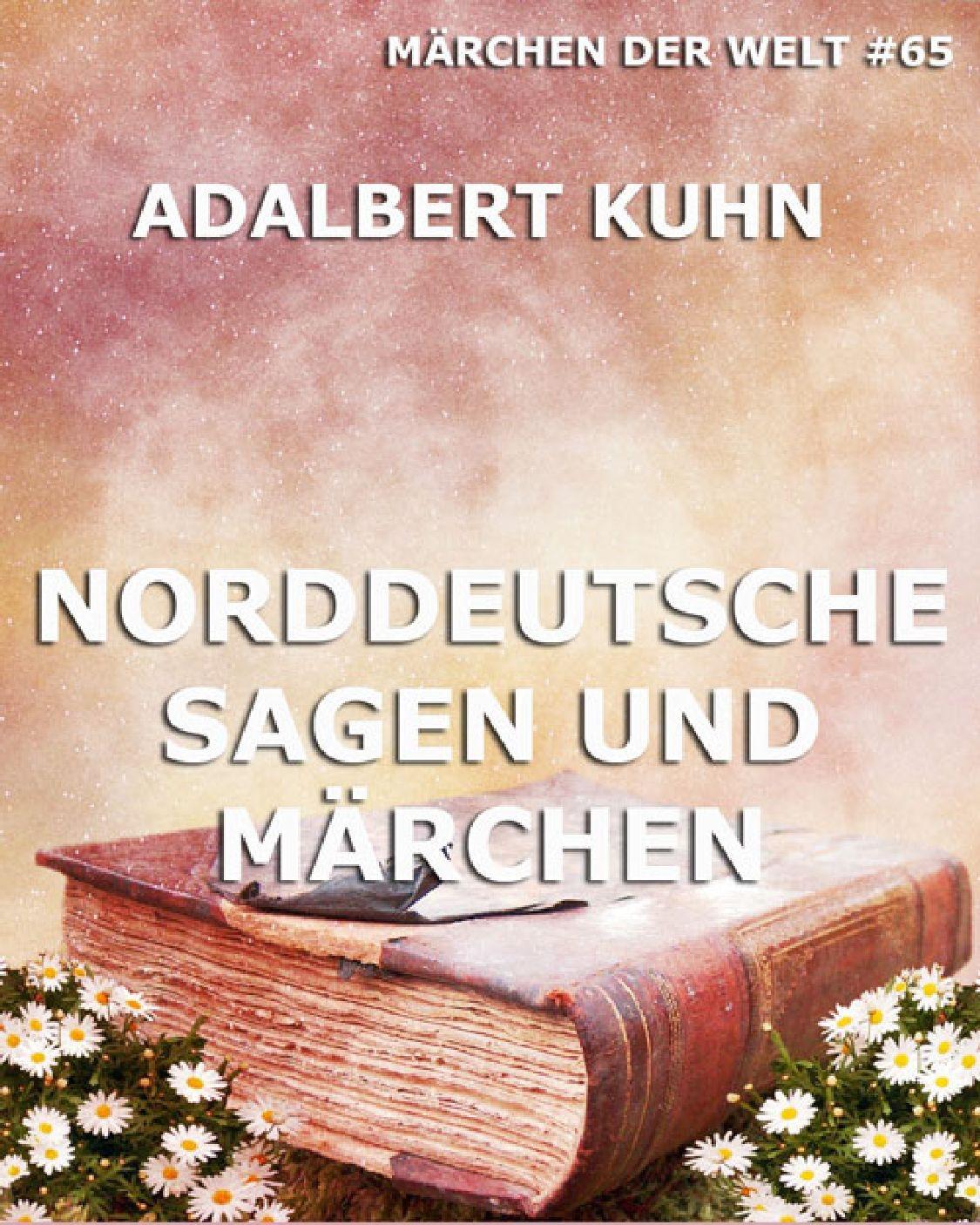 Adalbert Kuhn Norddeutsche Sagen und Märchen
