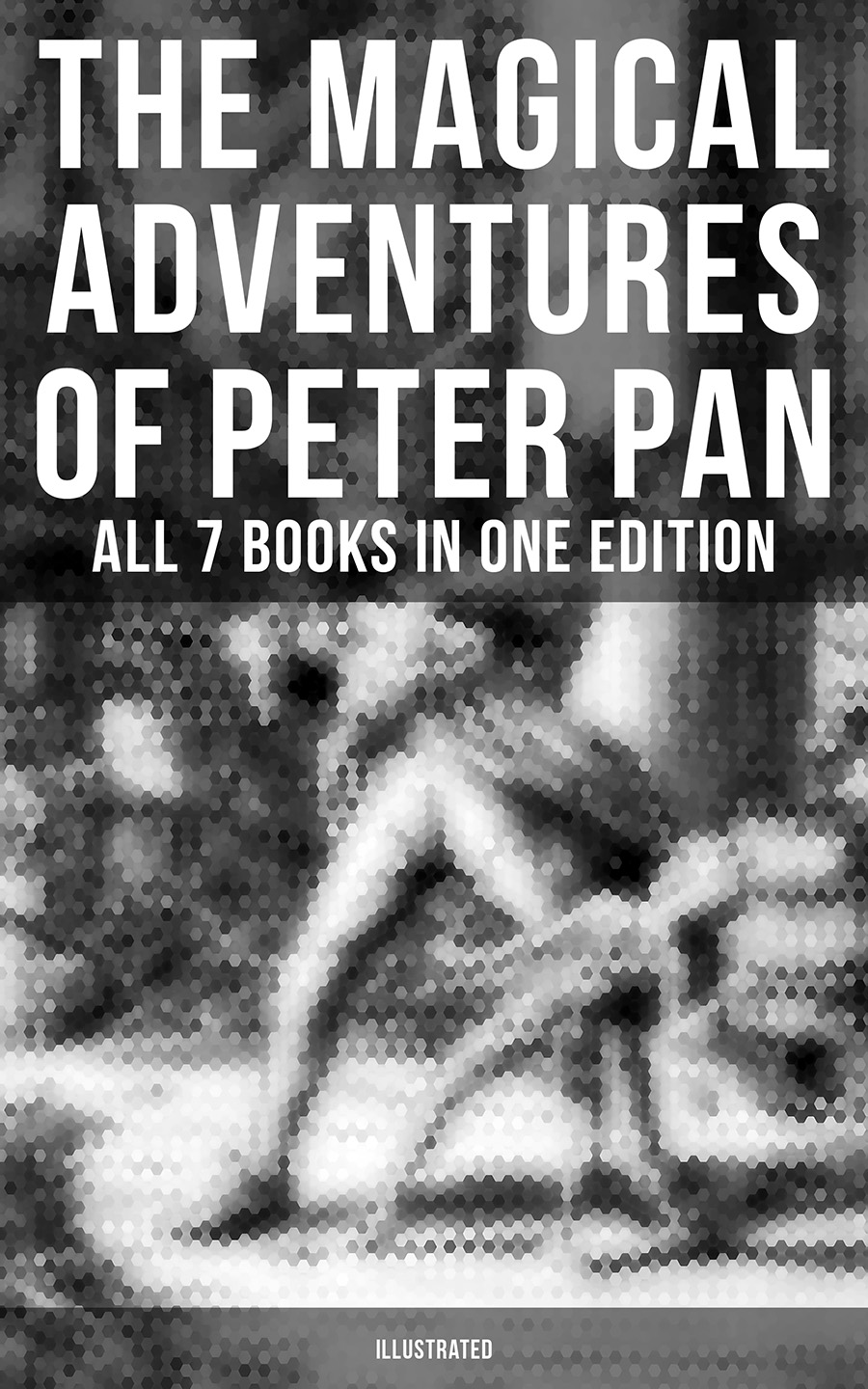 J. M. Barrie The Magical Adventures of Peter Pan - All 7 Books in One Edition (Illustrated) j m molter ouverture in g major mwv 3 2