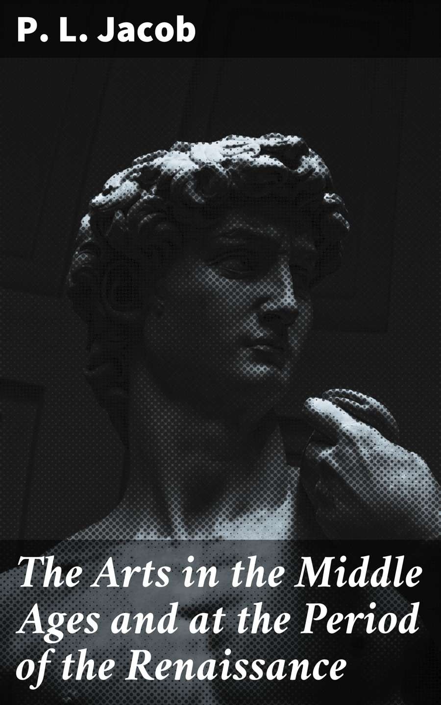P. L. Jacob The Arts in the Middle Ages and at the Period of the Renaissance the jews in the greek age paper