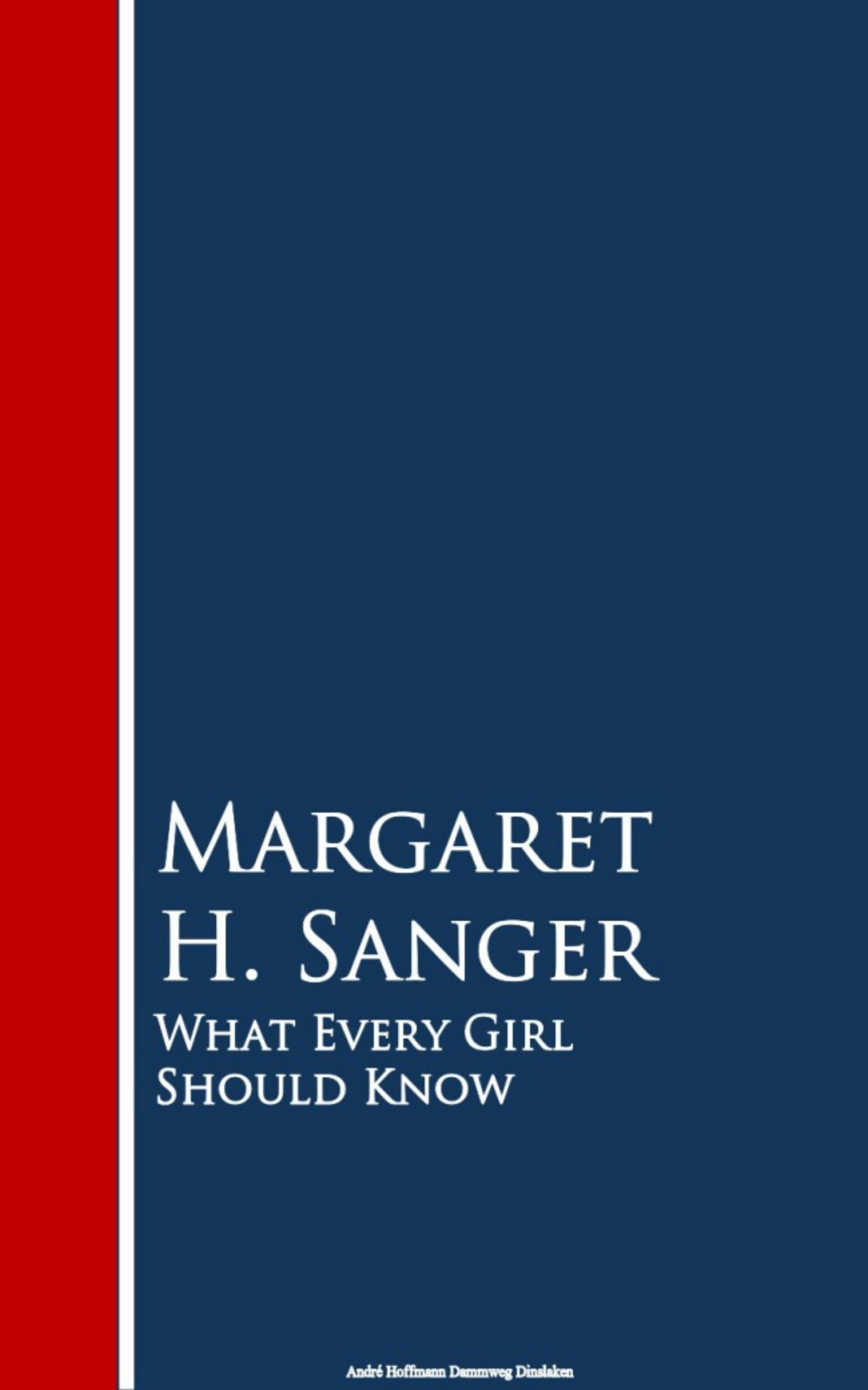 Margaret H. Sanger What Every Girl Should Know margaret daley what the heart knows