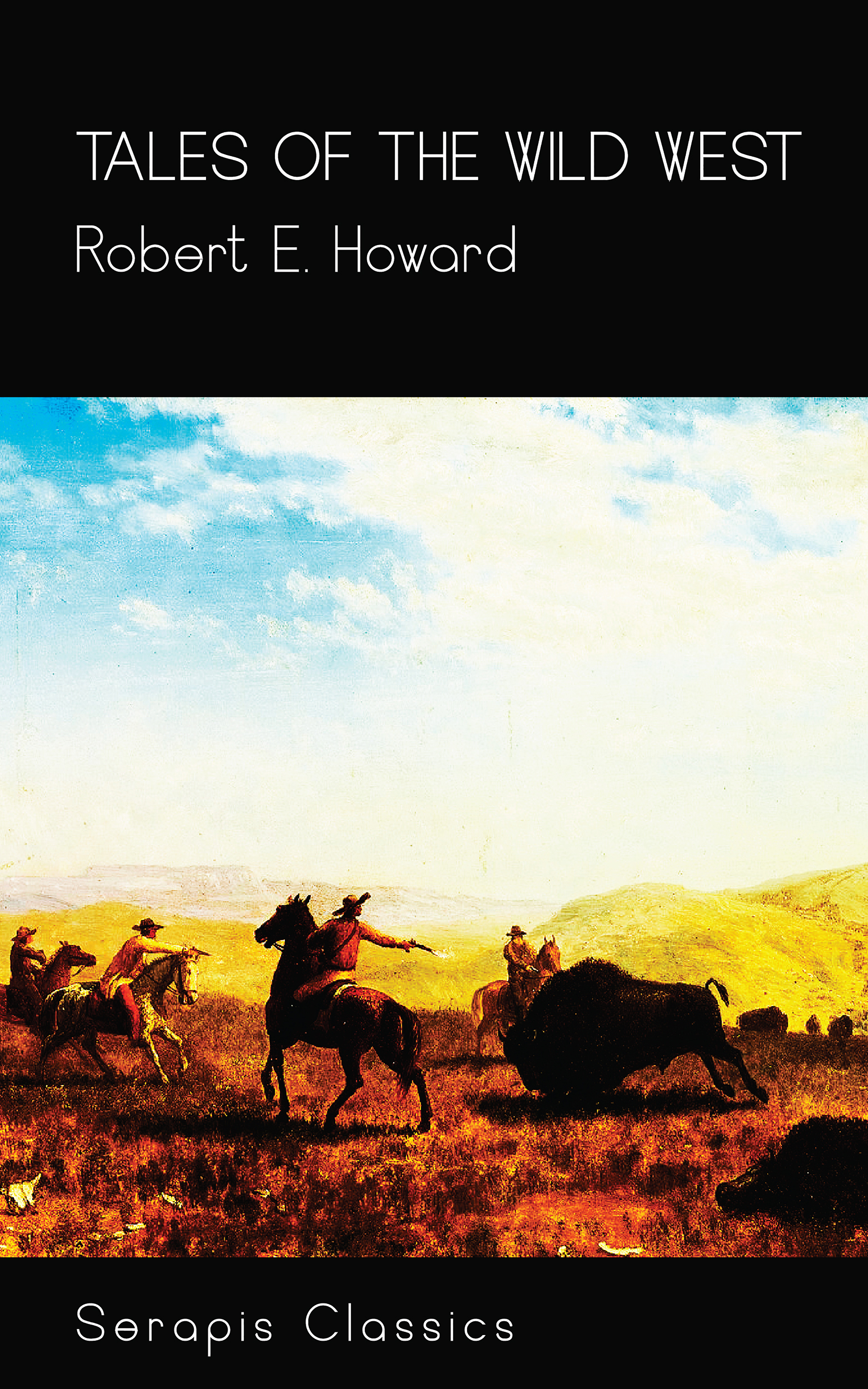 Robert E. Howard Tales of the Wild West (Serapis Classics) h p lovecraft robert e howard a means to freedom the letters of h p lovecraft and robert e howard volume 1