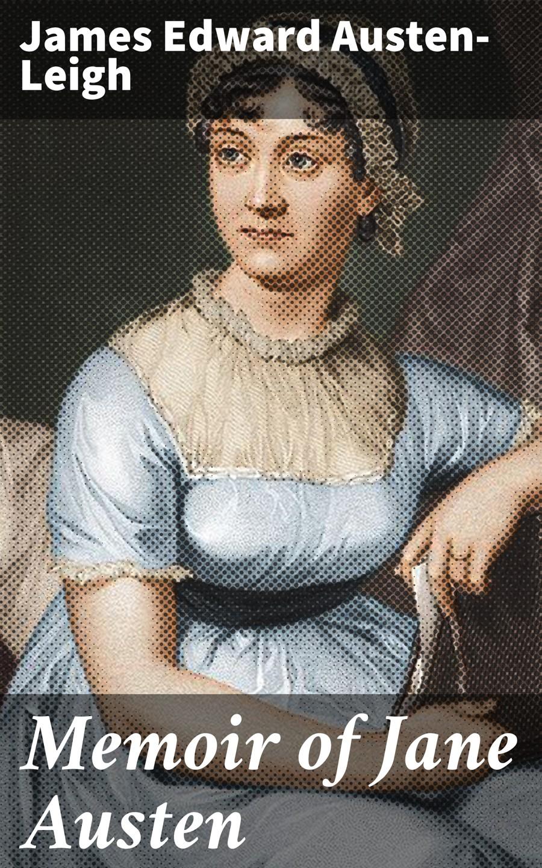 James Edward Austen-Leigh Memoir of Jane Austen