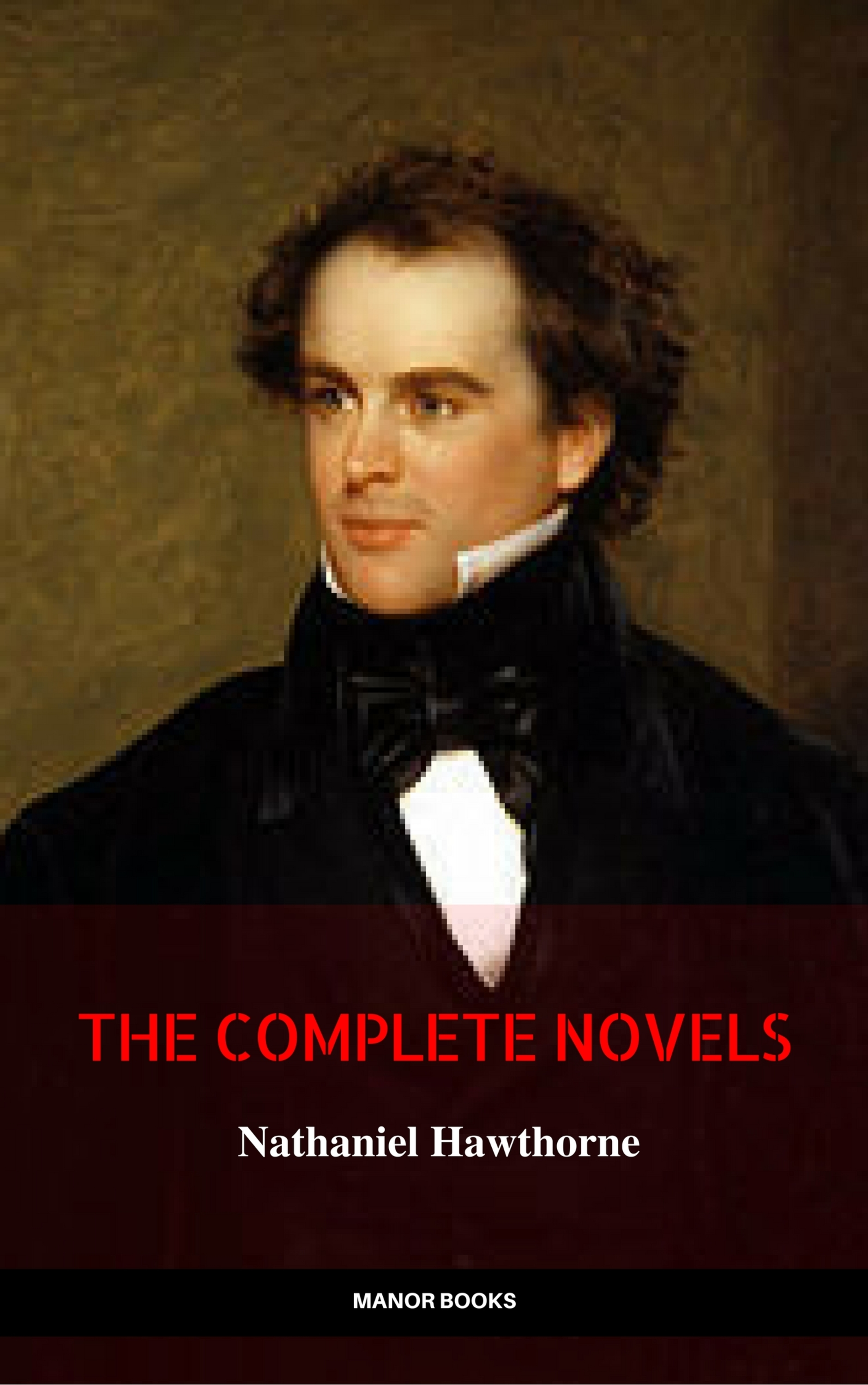 Manor Books Nathaniel Hawthorne: The Complete Novels (Manor Books) (The Greatest Writers of All Time) shari anton lord of the manor