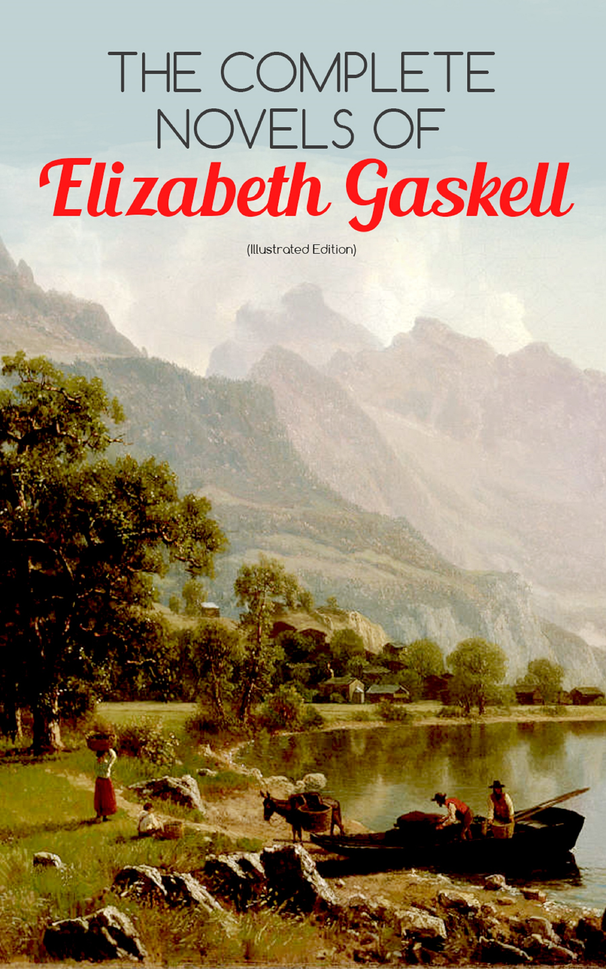 Elizabeth Gaskell The Complete Novels of Elizabeth Gaskell (Illustrated Edition) jill nelson elizabeth legacy of lies