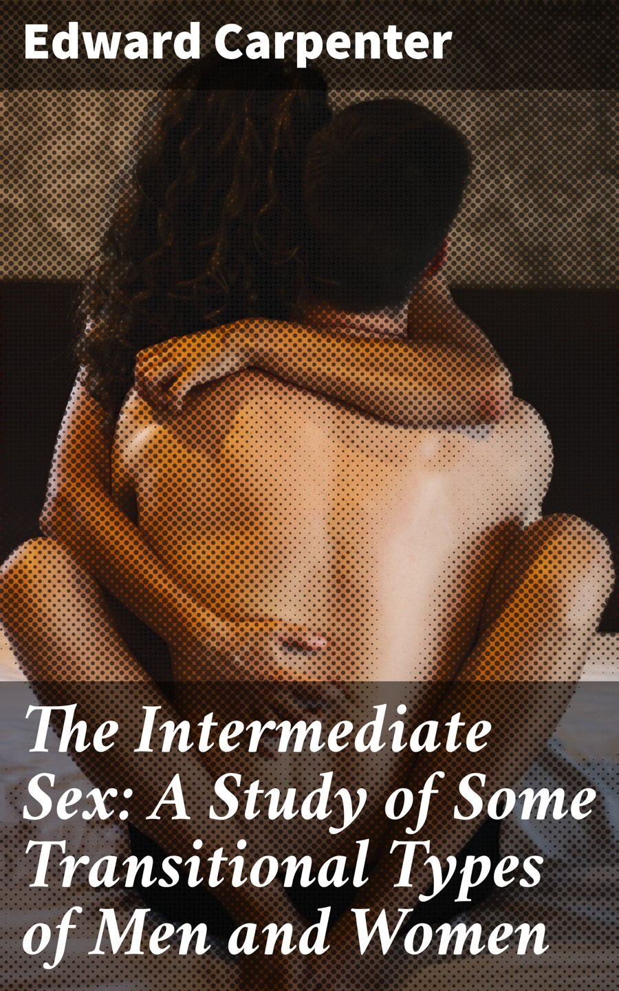 Edward Carpenter The Intermediate Sex: A Study of Some Transitional Types of Men and Women все цены