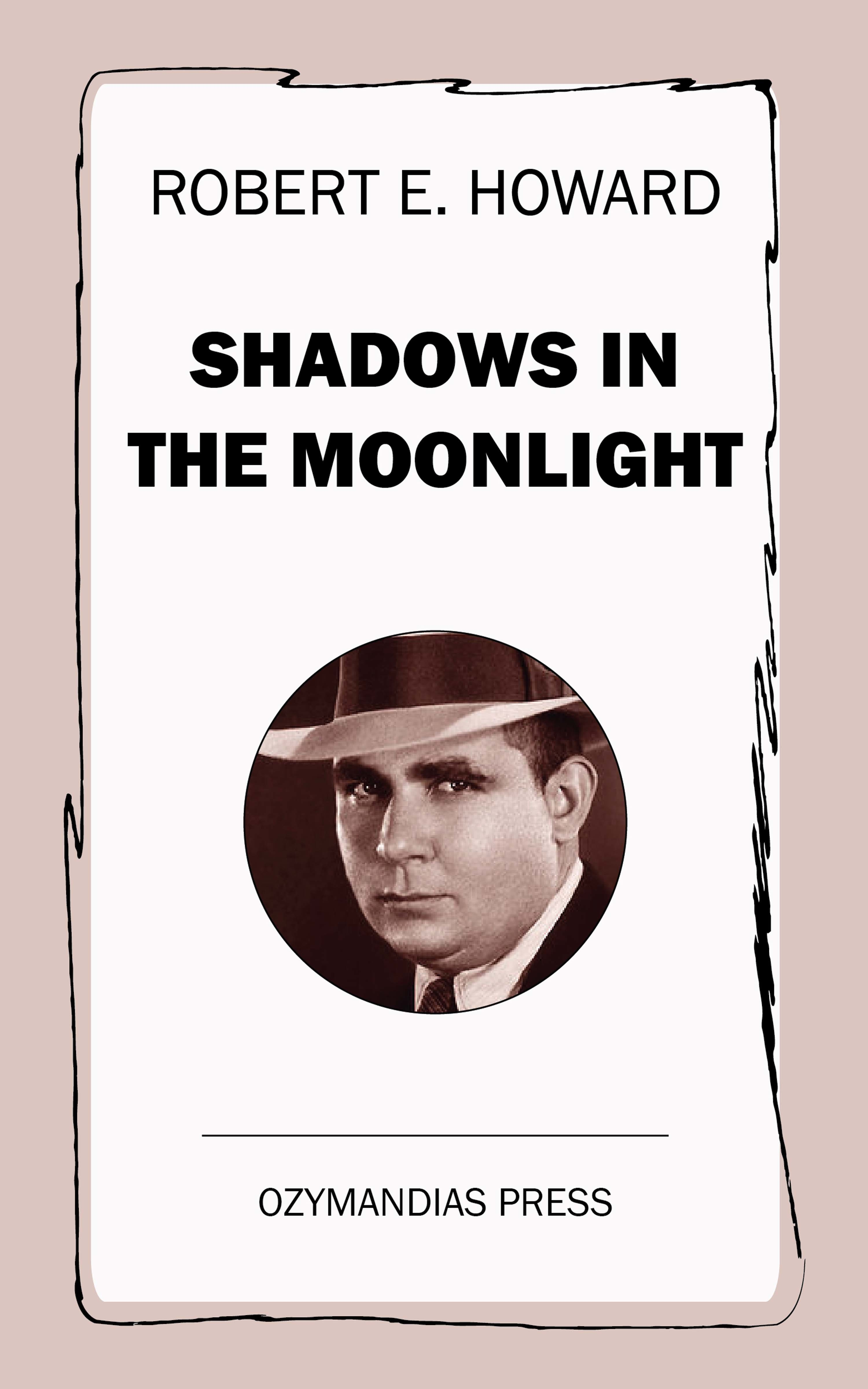 Robert E. Howard Shadows in the Moonlight h p lovecraft robert e howard a means to freedom the letters of h p lovecraft and robert e howard volume 1